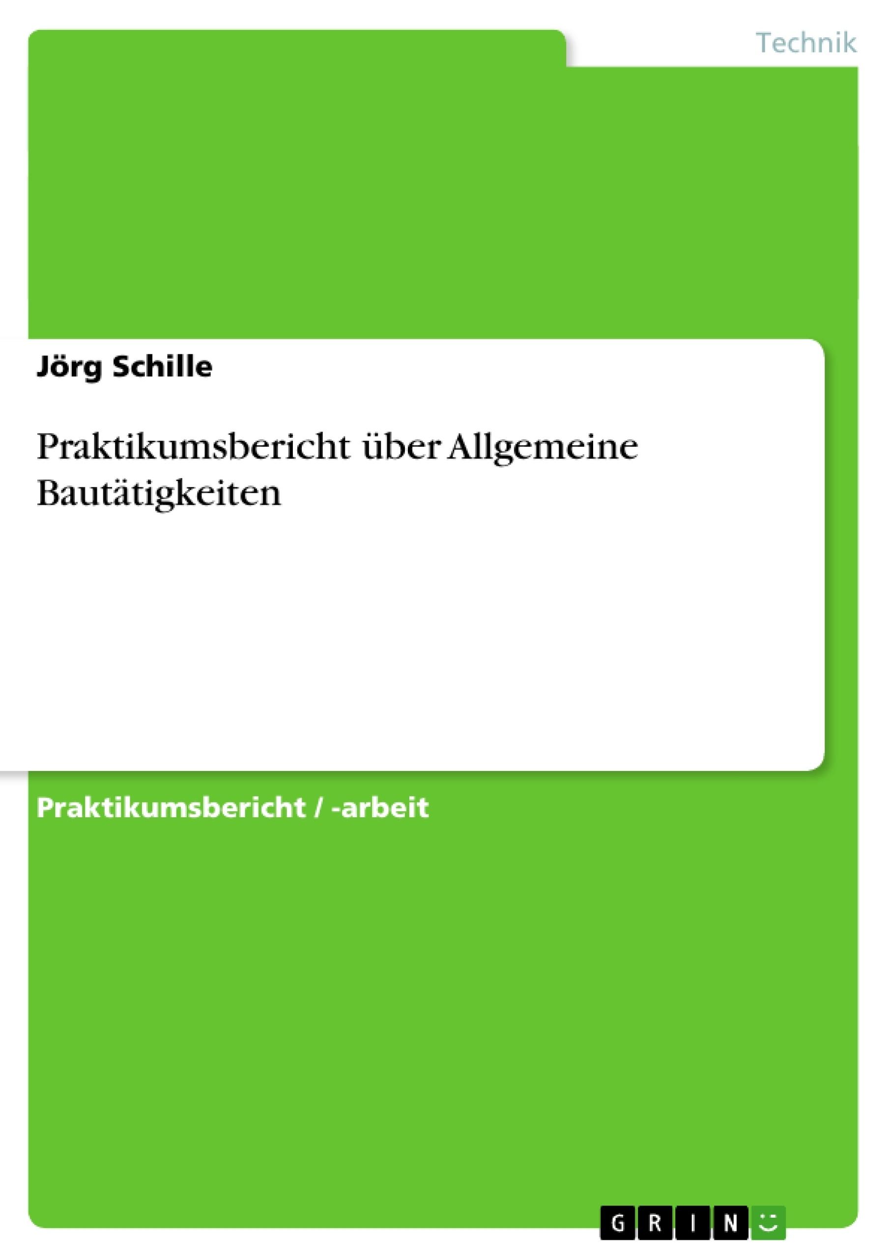 Titel: Praktikumsbericht über Allgemeine Bautätigkeiten