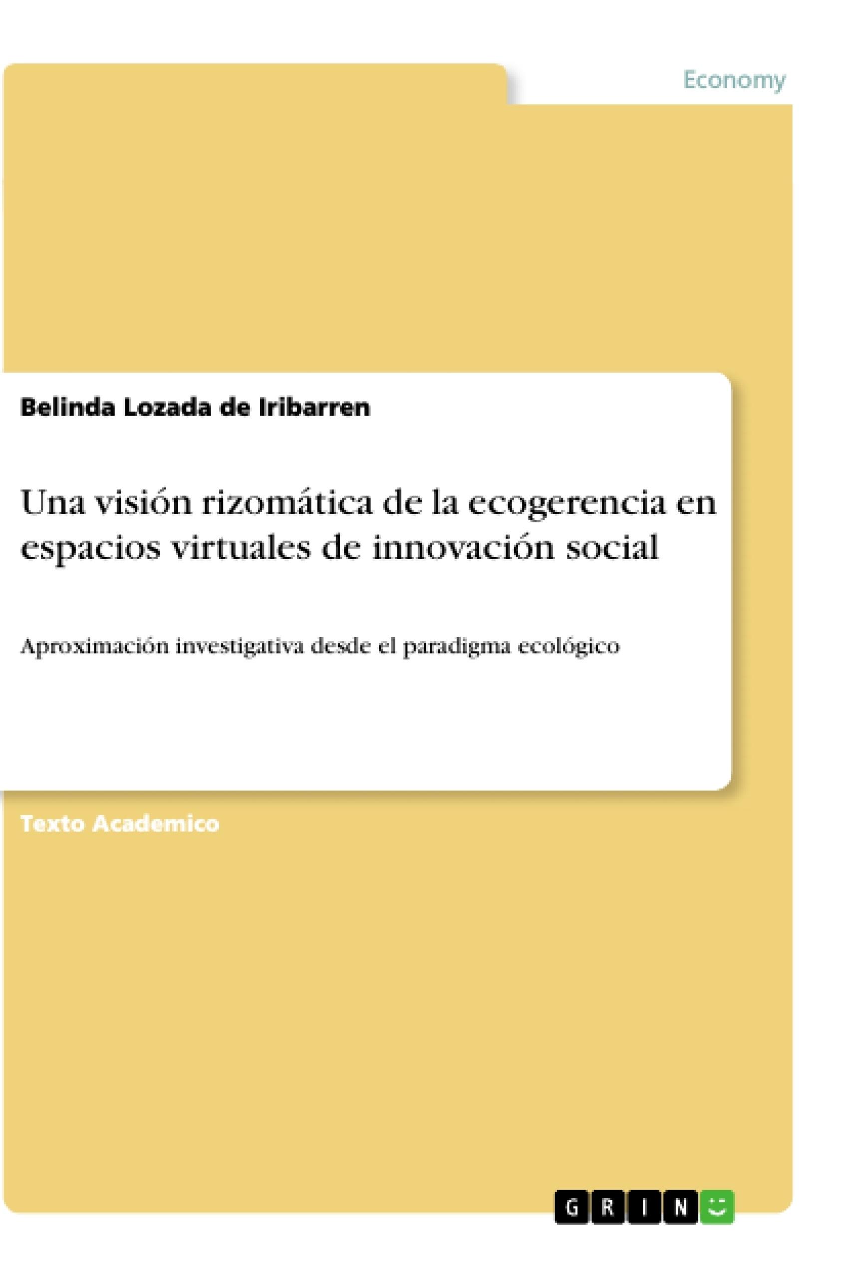 Título: Una visión rizomática de la ecogerencia en espacios virtuales de innovación social