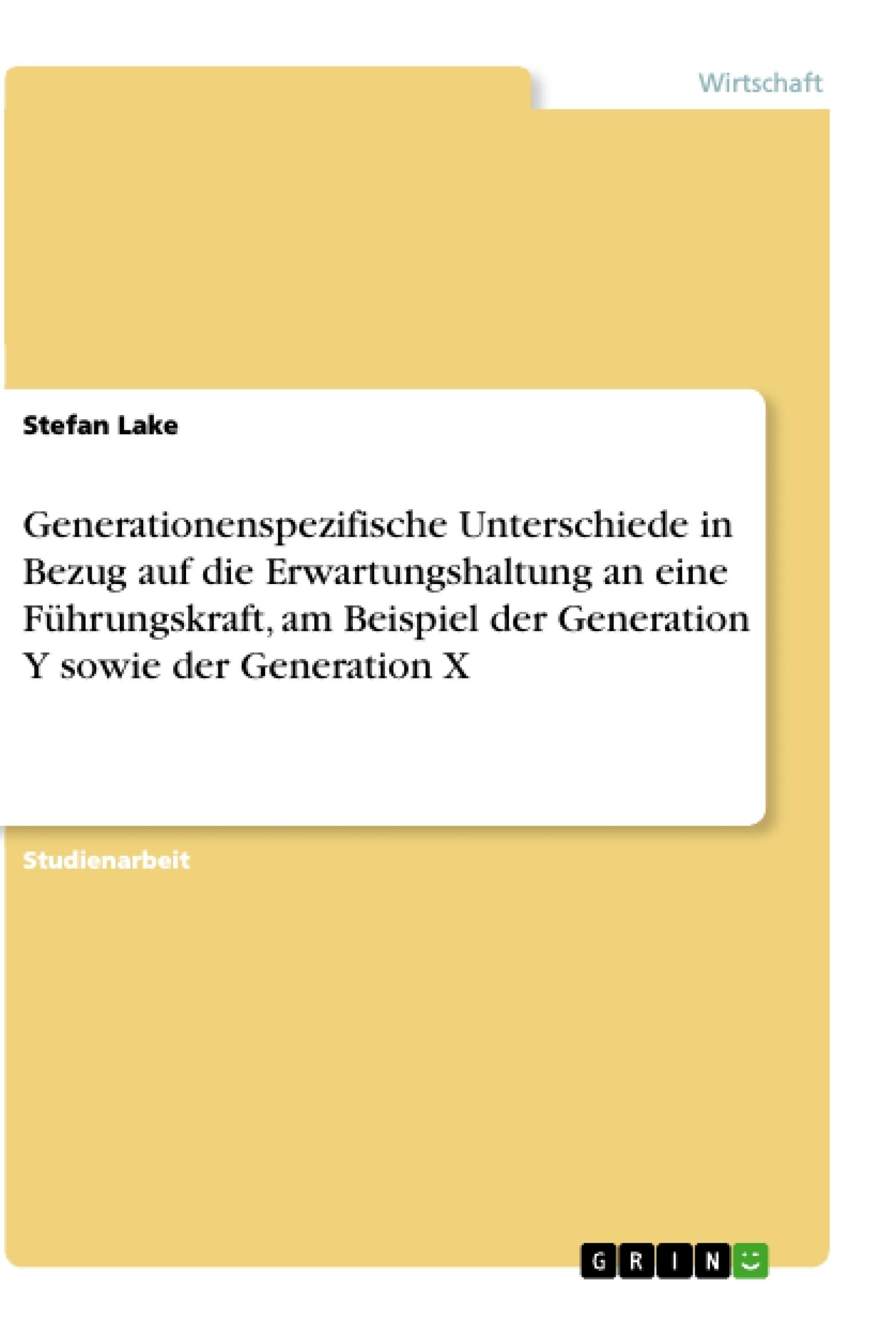 Titel: Generationenspezifische Unterschiede in Bezug auf die Erwartungshaltung an eine Führungskraft, am Beispiel der Generation Y sowie der Generation X