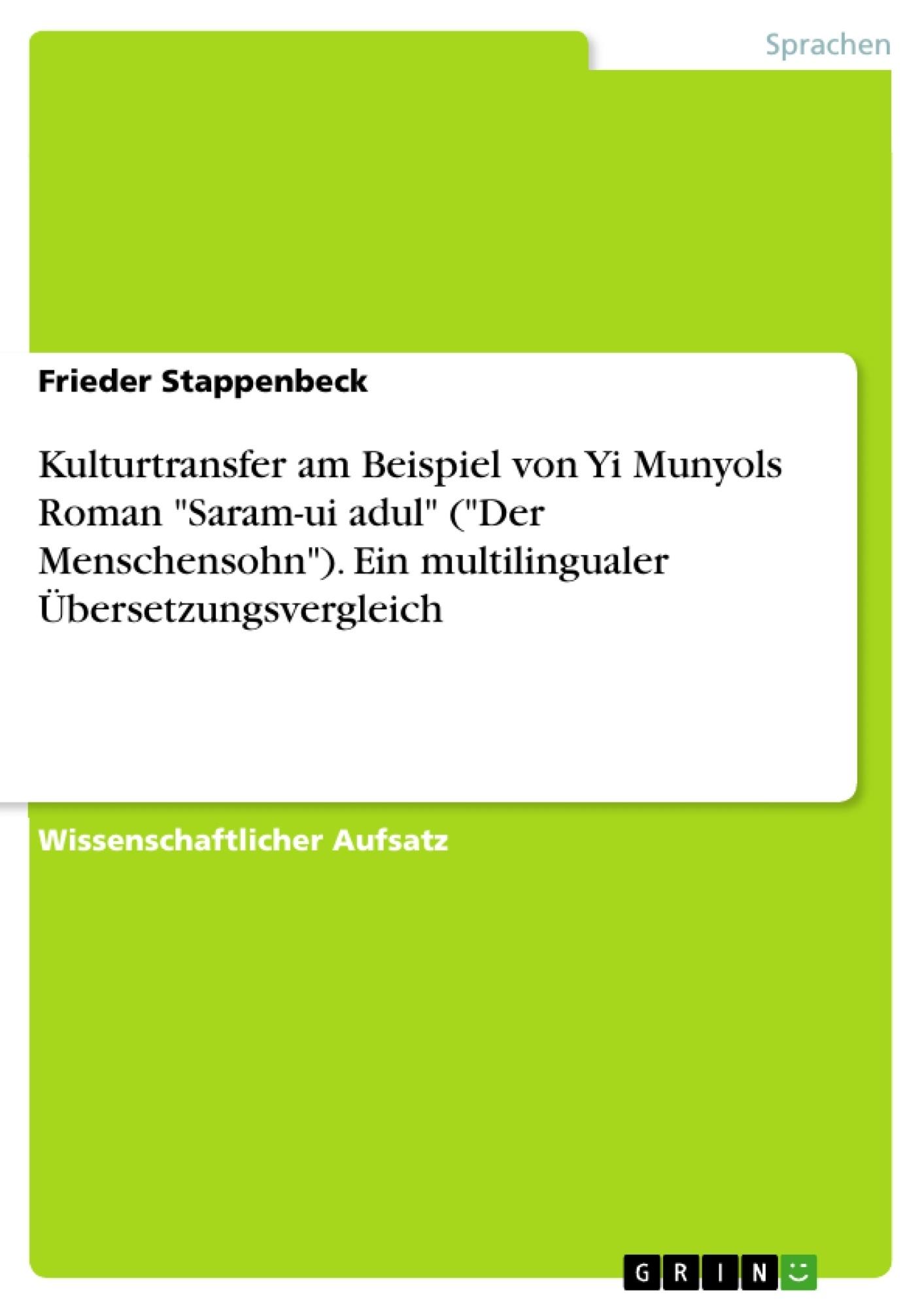 """Titel: Kulturtransfer am Beispiel von Yi Munyols Roman """"Saram-ui adul"""" (""""Der Menschensohn""""). Ein multilingualer Übersetzungsvergleich"""
