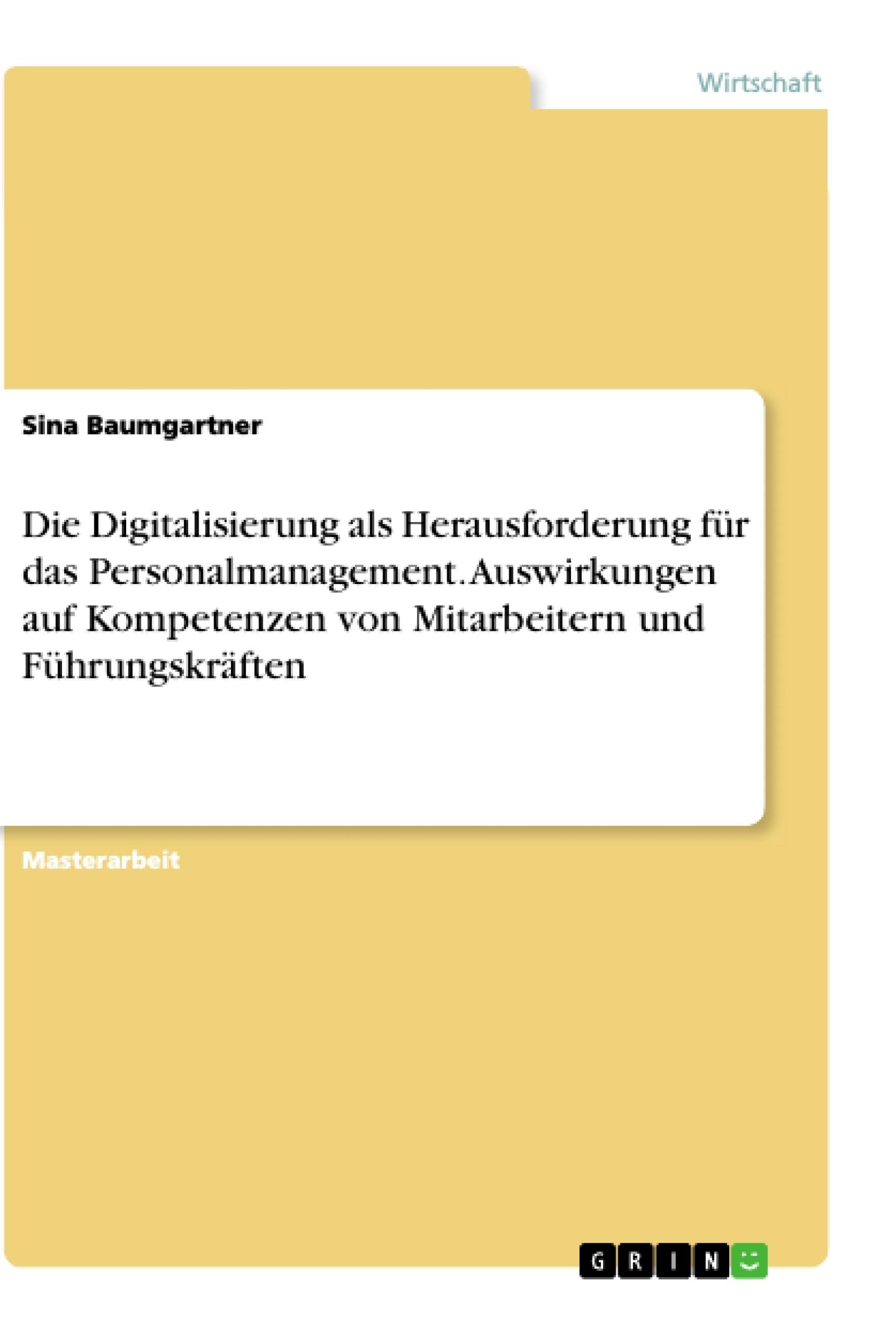 Titel: Die Digitalisierung als Herausforderung für das Personalmanagement. Auswirkungen auf Kompetenzen von Mitarbeitern und Führungskräften