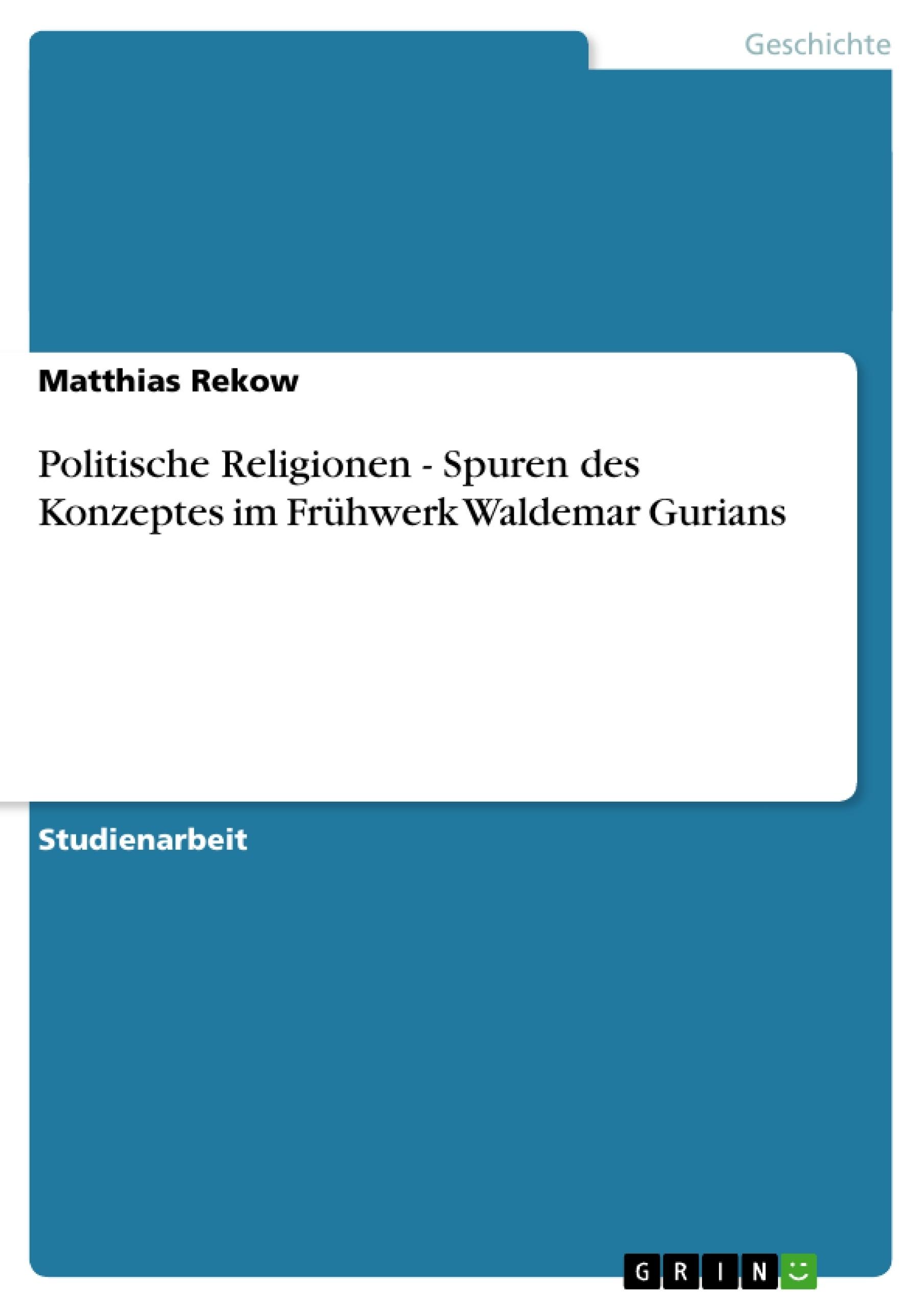 Titel: Politische Religionen - Spuren des Konzeptes im Frühwerk Waldemar Gurians