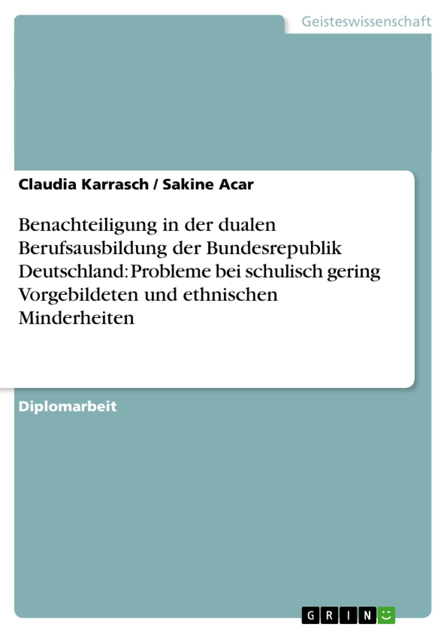 Titel: Benachteiligung in der dualen Berufsausbildung der Bundesrepublik Deutschland: Probleme bei schulisch gering Vorgebildeten und ethnischen Minderheiten