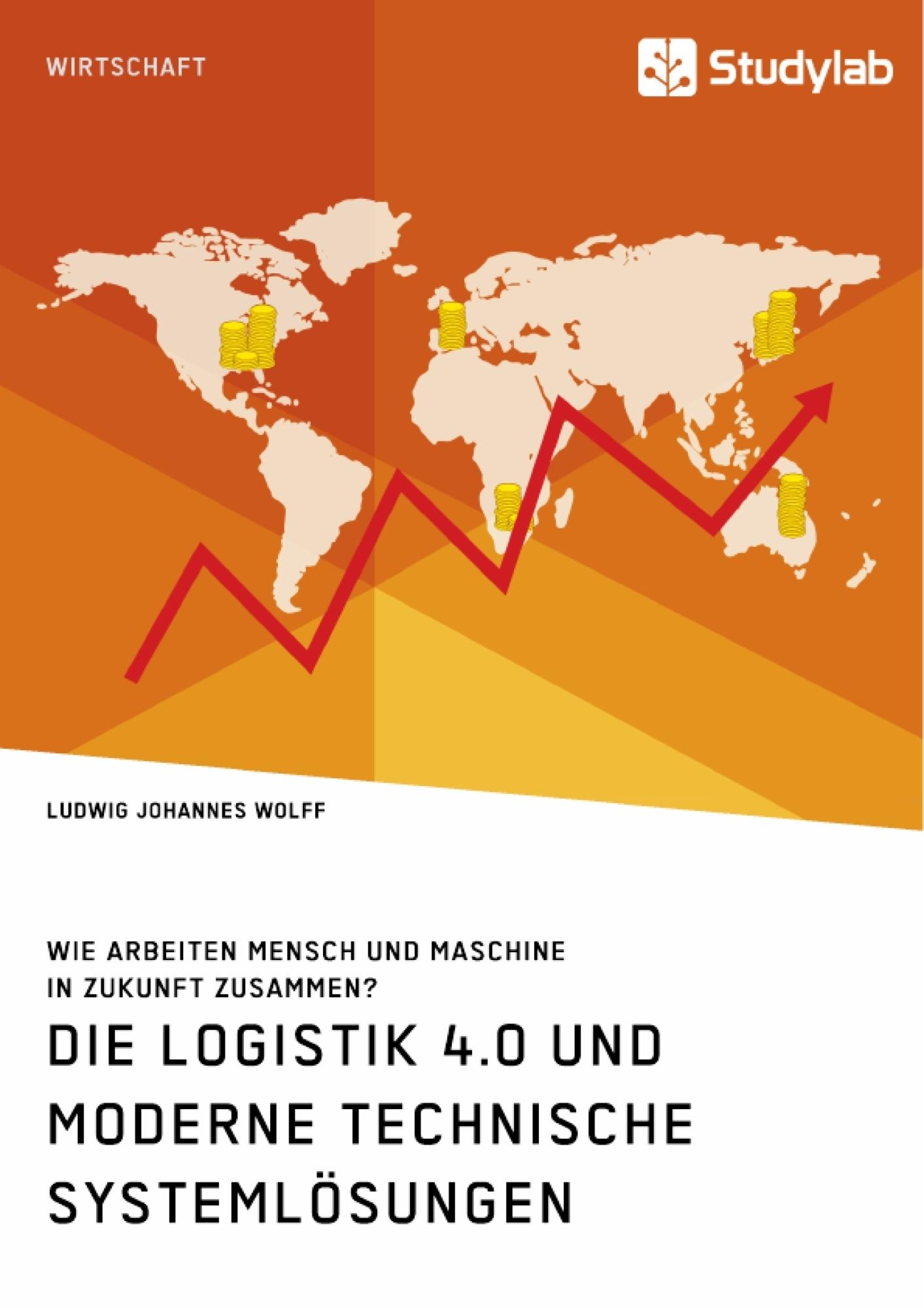 Titel: Die Logistik 4.0 und moderne technische Systemlösungen. Wie arbeiten Mensch und Maschine in Zukunft zusammen?