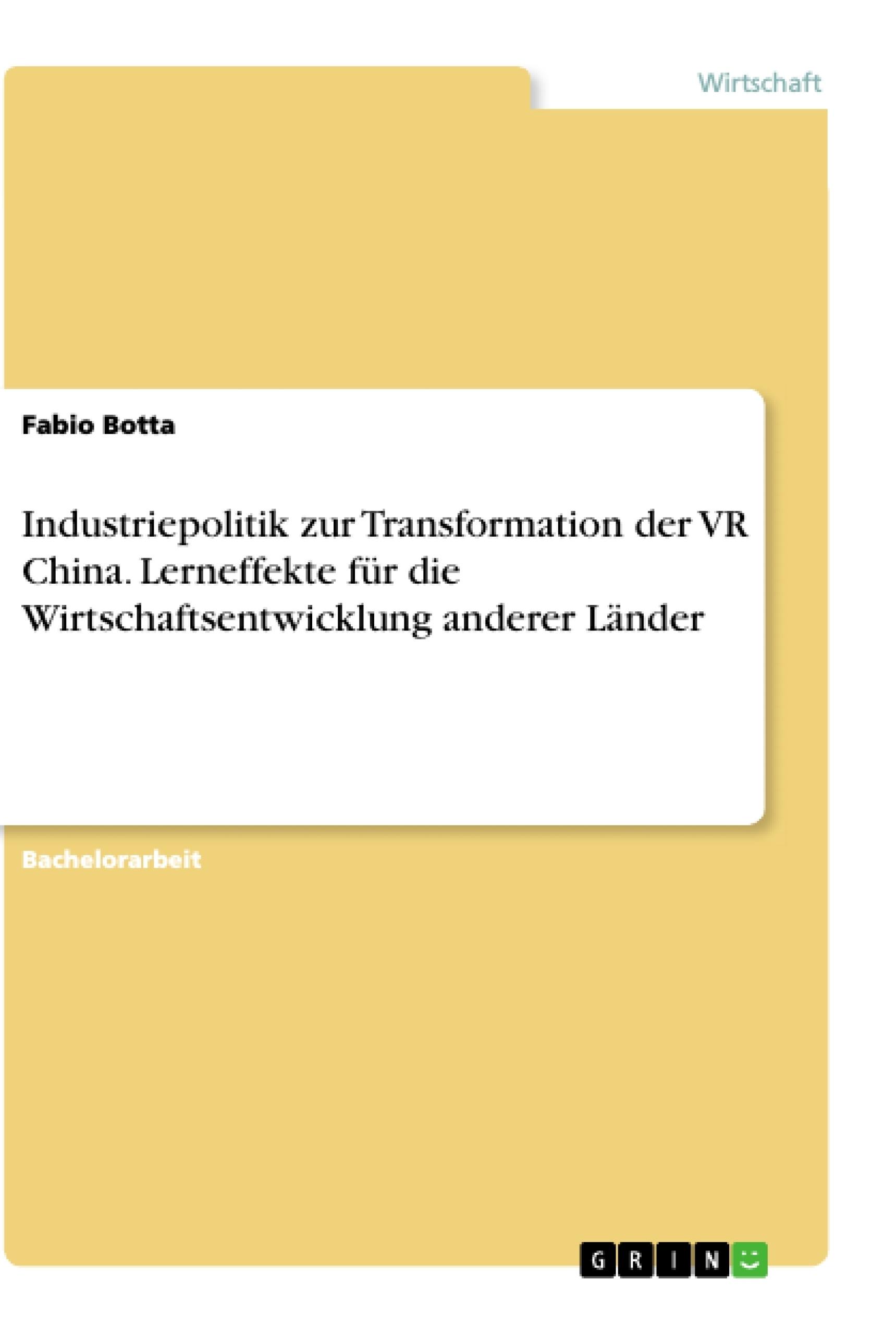Titel: Industriepolitik zur Transformation der VR China. Lerneffekte für die Wirtschaftsentwicklung anderer Länder