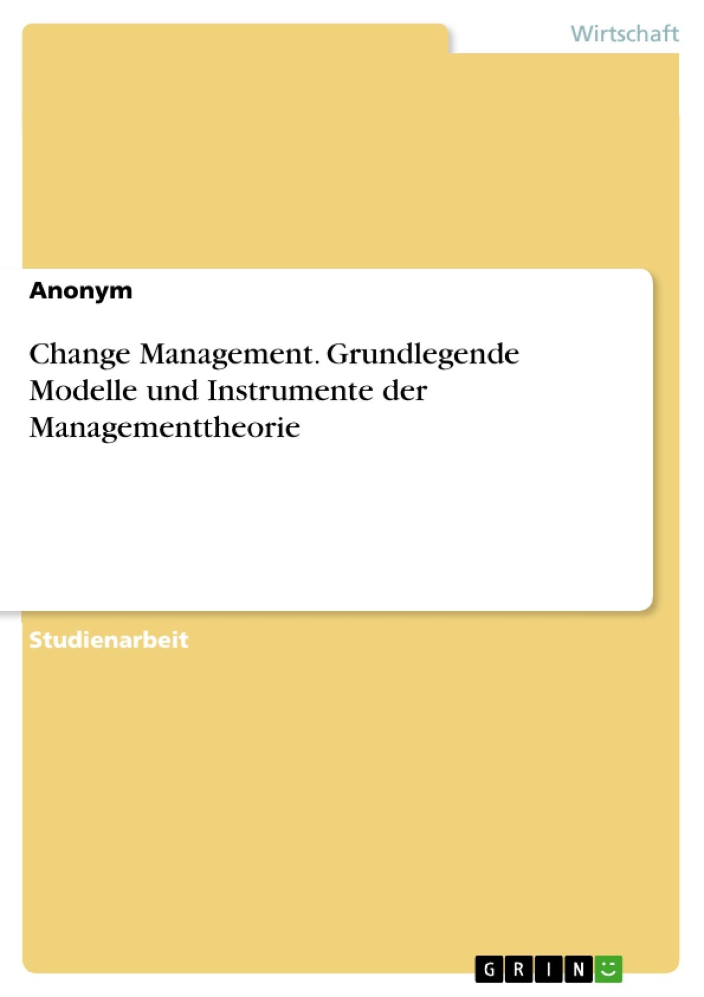 Titel: Change Management. Grundlegende Modelle und Instrumente der Managementtheorie