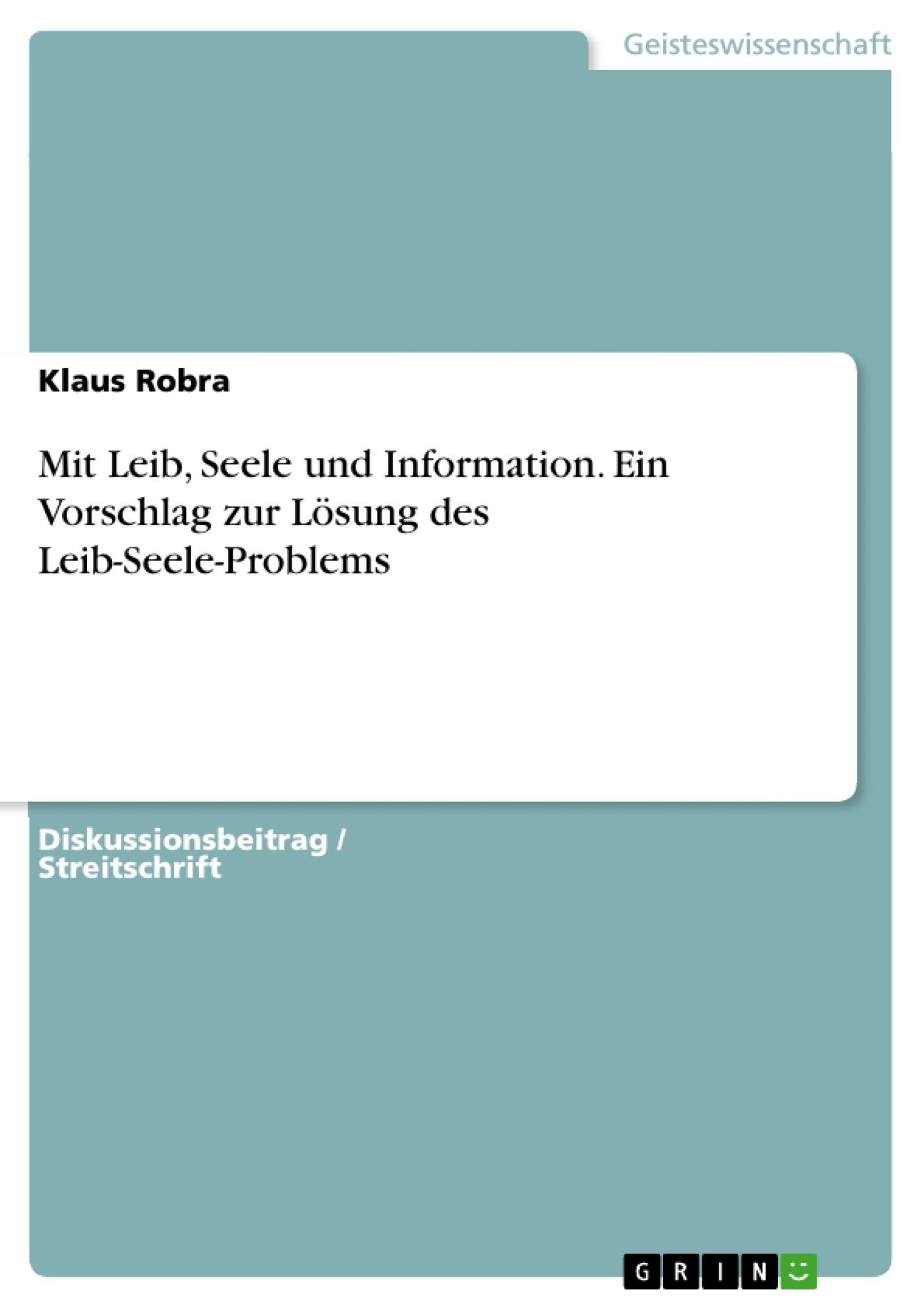 Titel: Mit Leib, Seele und Information. Ein Vorschlag zur Lösung des Leib-Seele-Problems