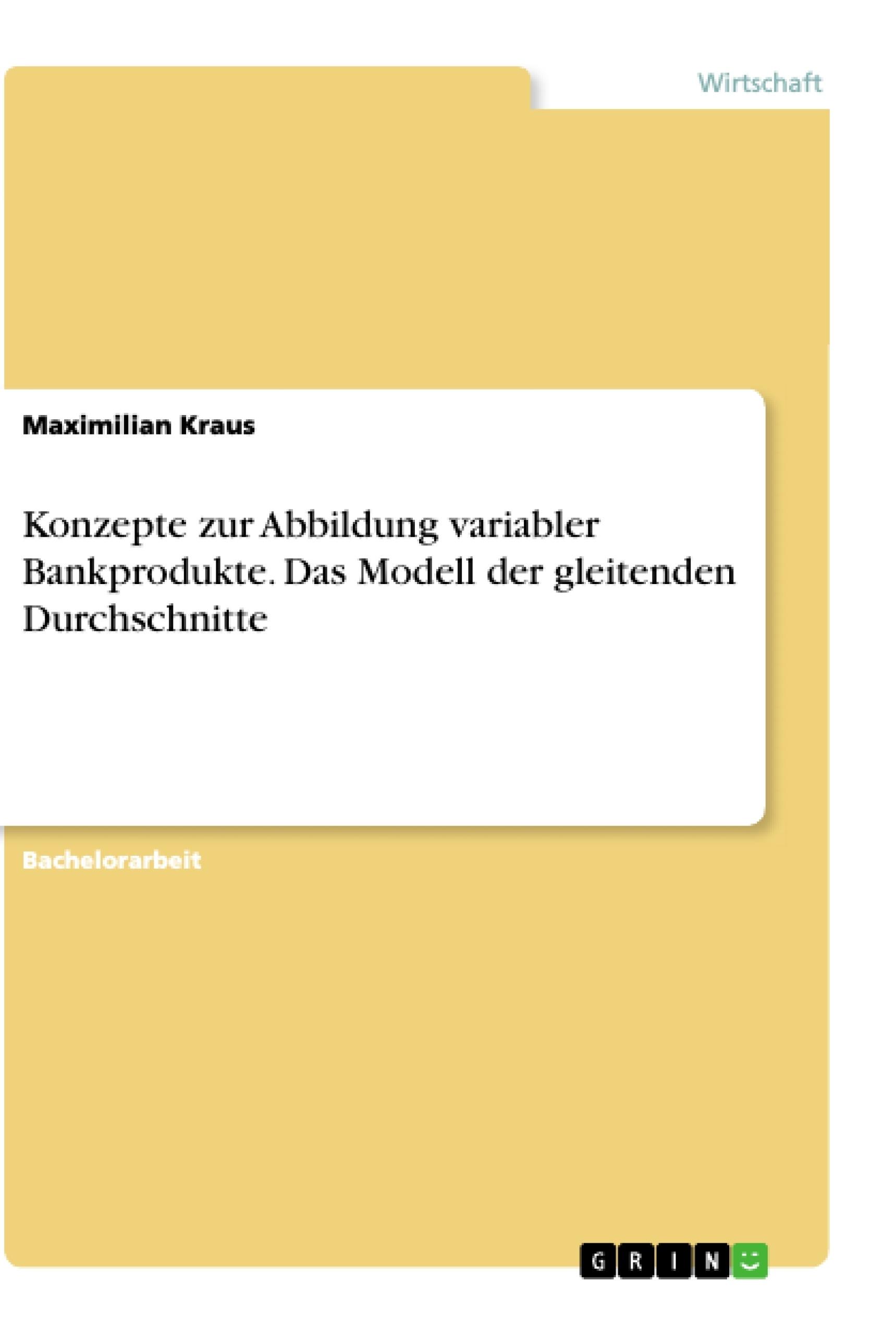 Titel: Konzepte zur Abbildung variabler Bankprodukte. Das Modell der gleitenden Durchschnitte