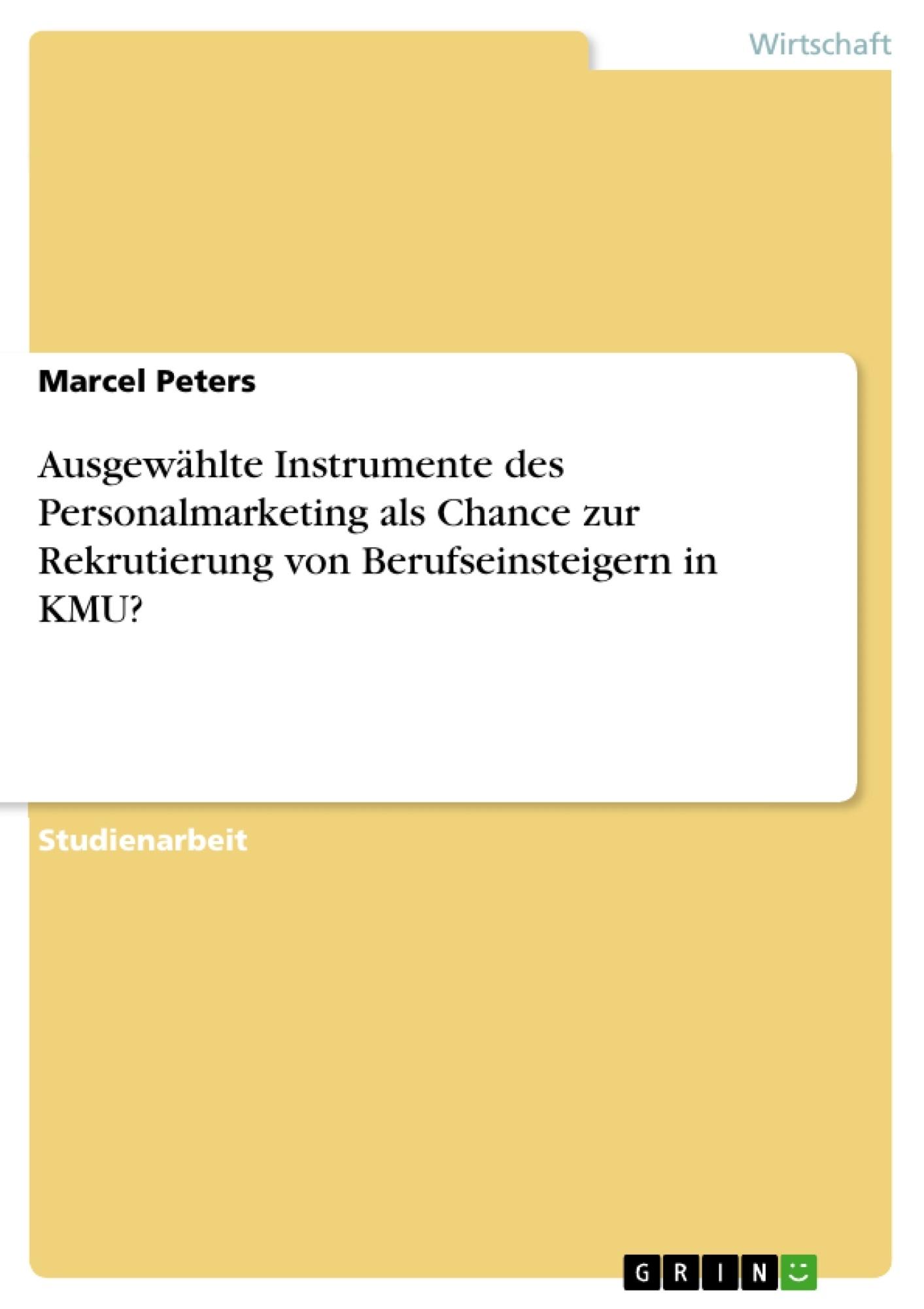 Titel: Ausgewählte Instrumente des Personalmarketing als Chance zur Rekrutierung von Berufseinsteigern in KMU?