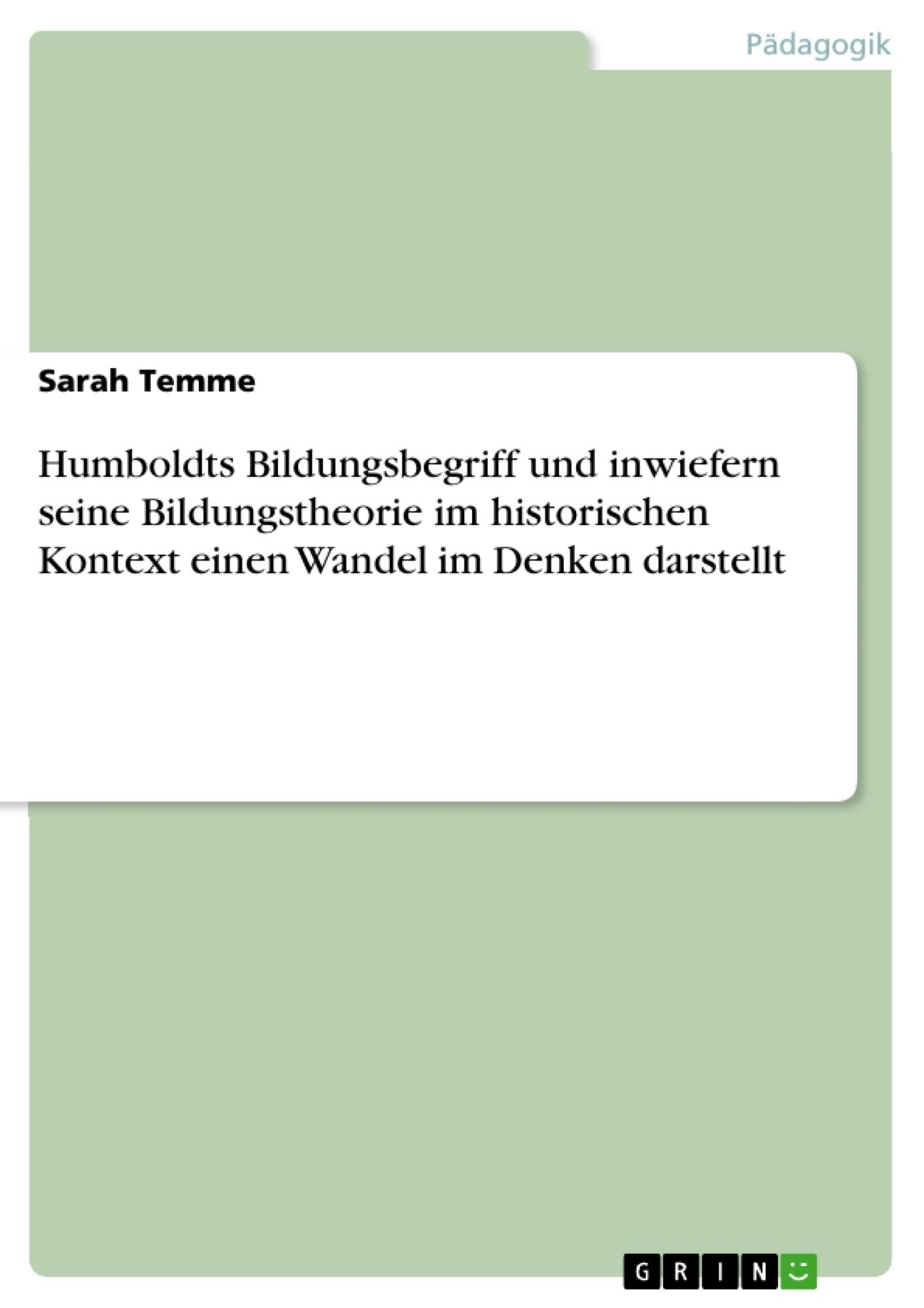 Titel: Humboldts Bildungsbegriff und inwiefern seine Bildungstheorie im historischen Kontext einen Wandel im Denken darstellt