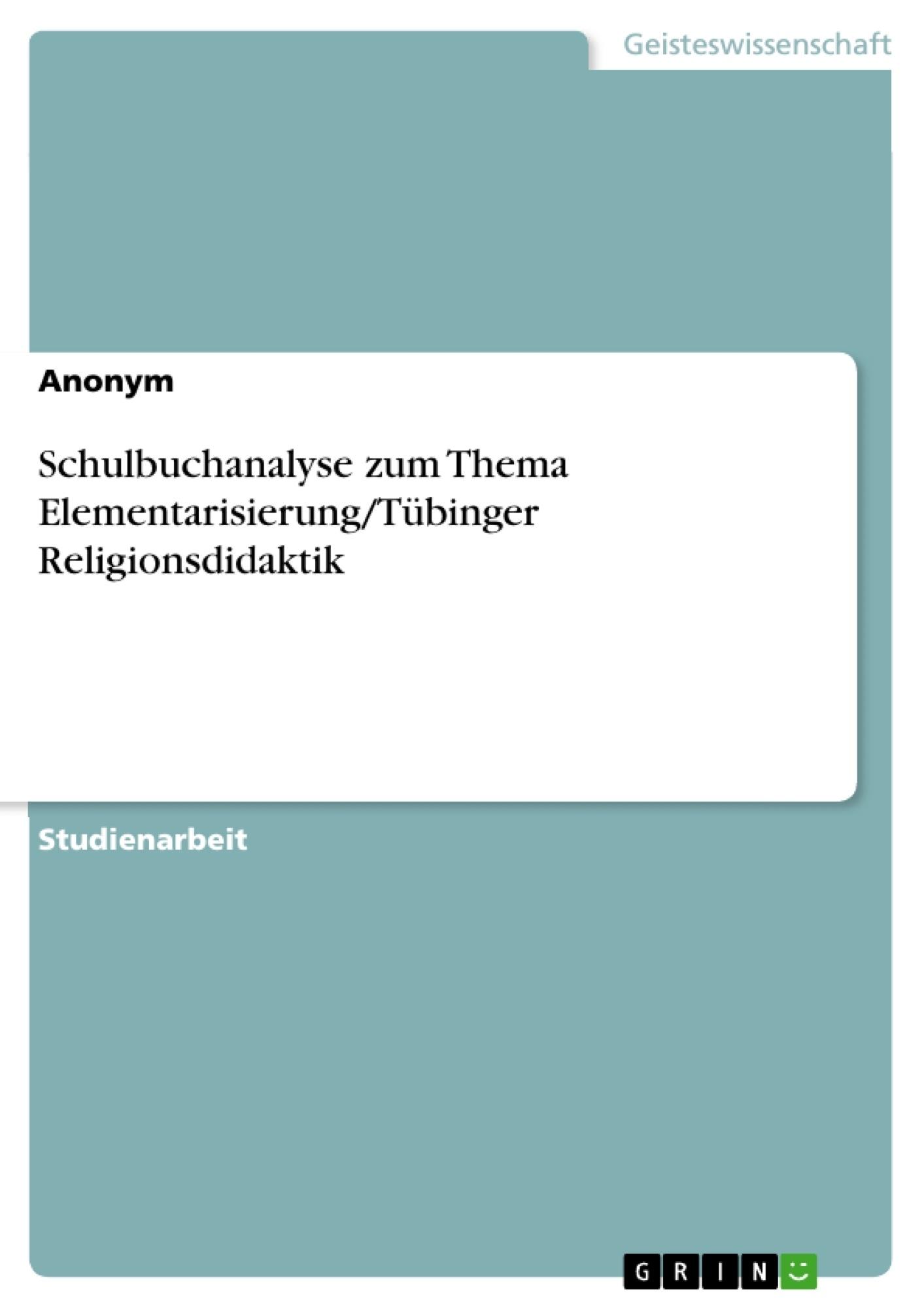 Titel: Schulbuchanalyse zum Thema Elementarisierung/Tübinger Religionsdidaktik