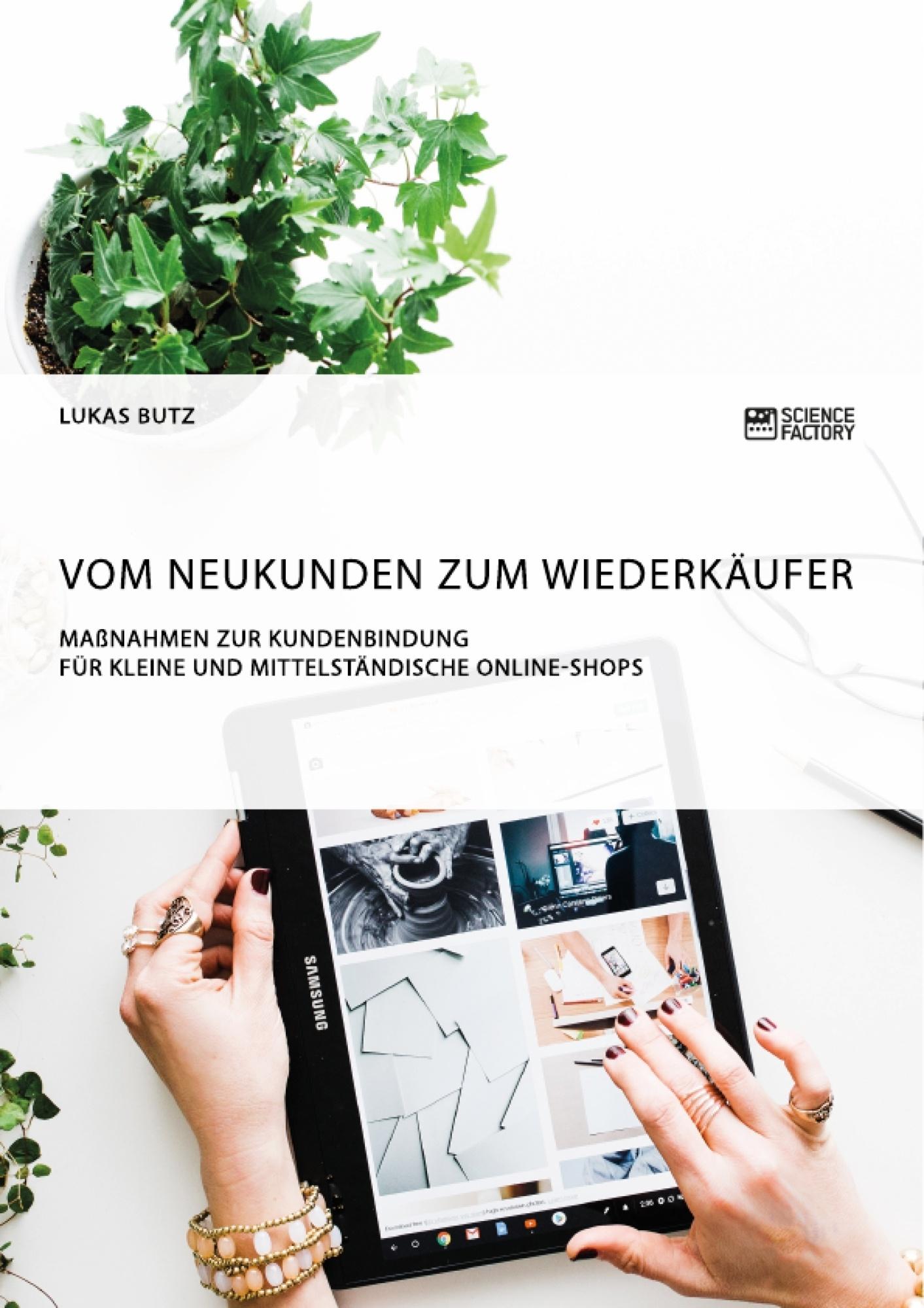 Titel: Vom Neukunden zum Wiederkäufer. Maßnahmen zur Kundenbindung für kleine und mittelständische Online-Shops