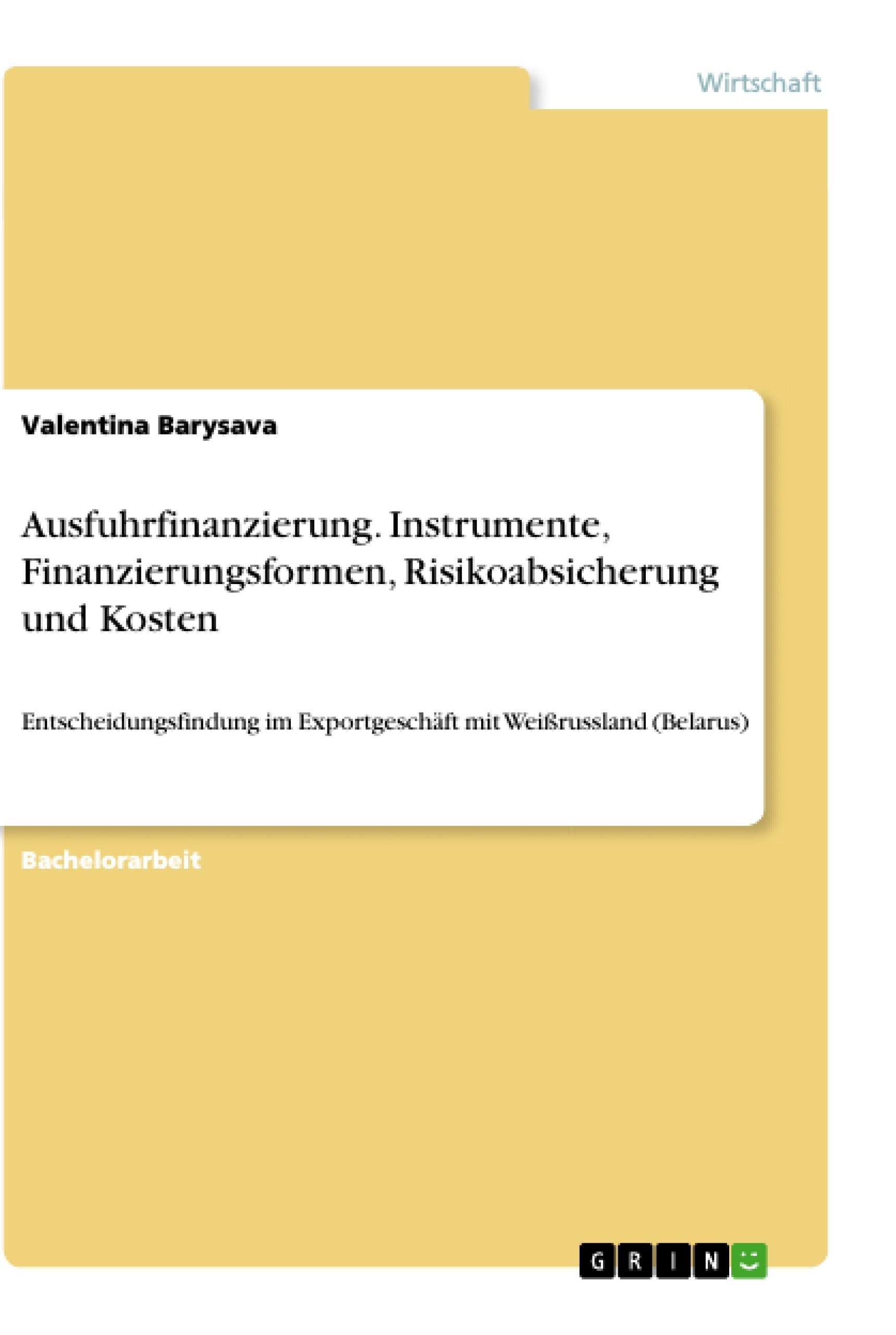 Titel: Ausfuhrfinanzierung. Instrumente, Finanzierungsformen, Risikoabsicherung und Kosten