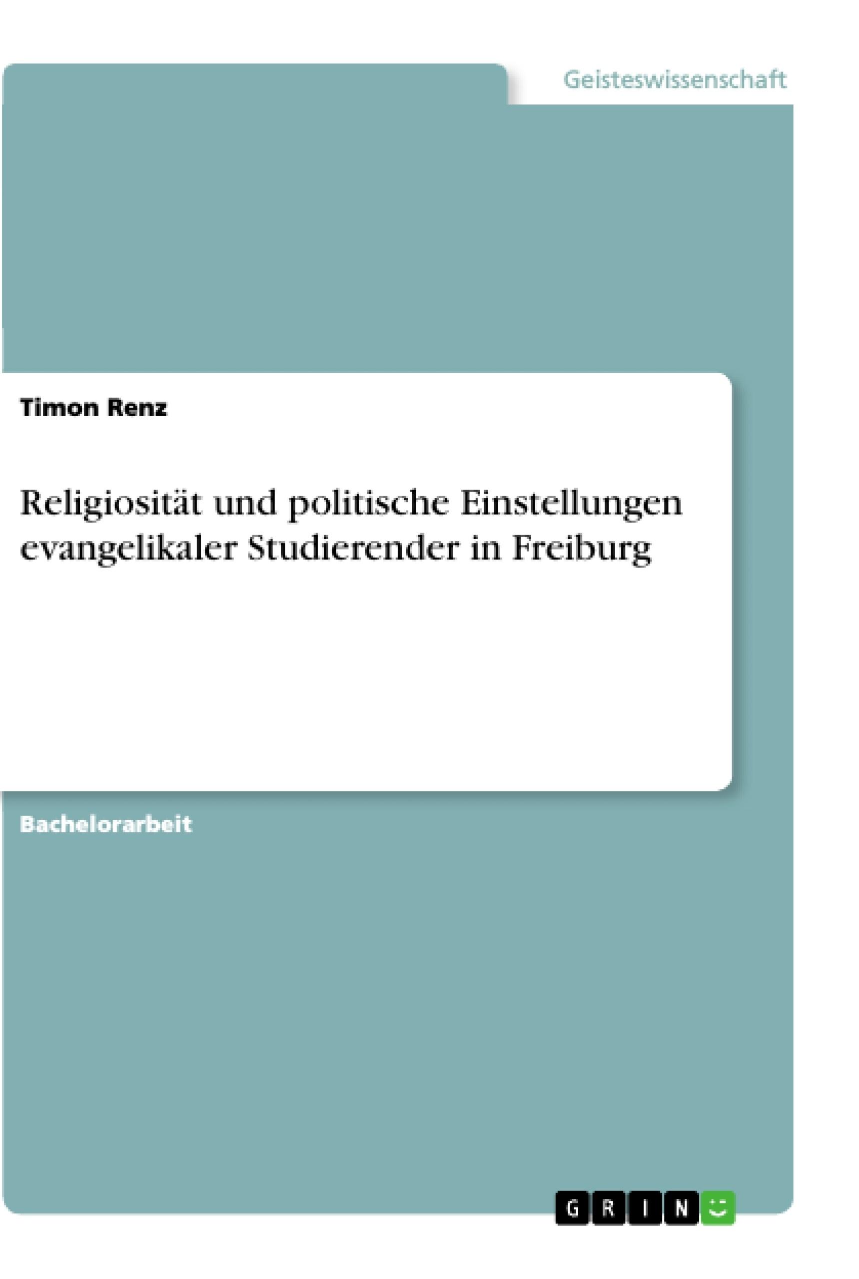 Titel: Religiosität und politische Einstellungen evangelikaler Studierender in Freiburg