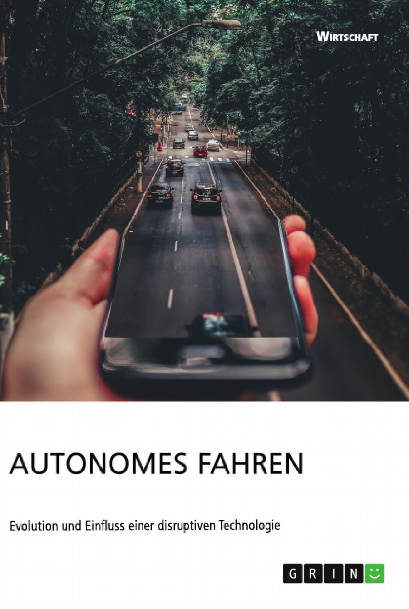 Titel: Autonomes Fahren. Evolution und Einfluss einer disruptiven Technologie