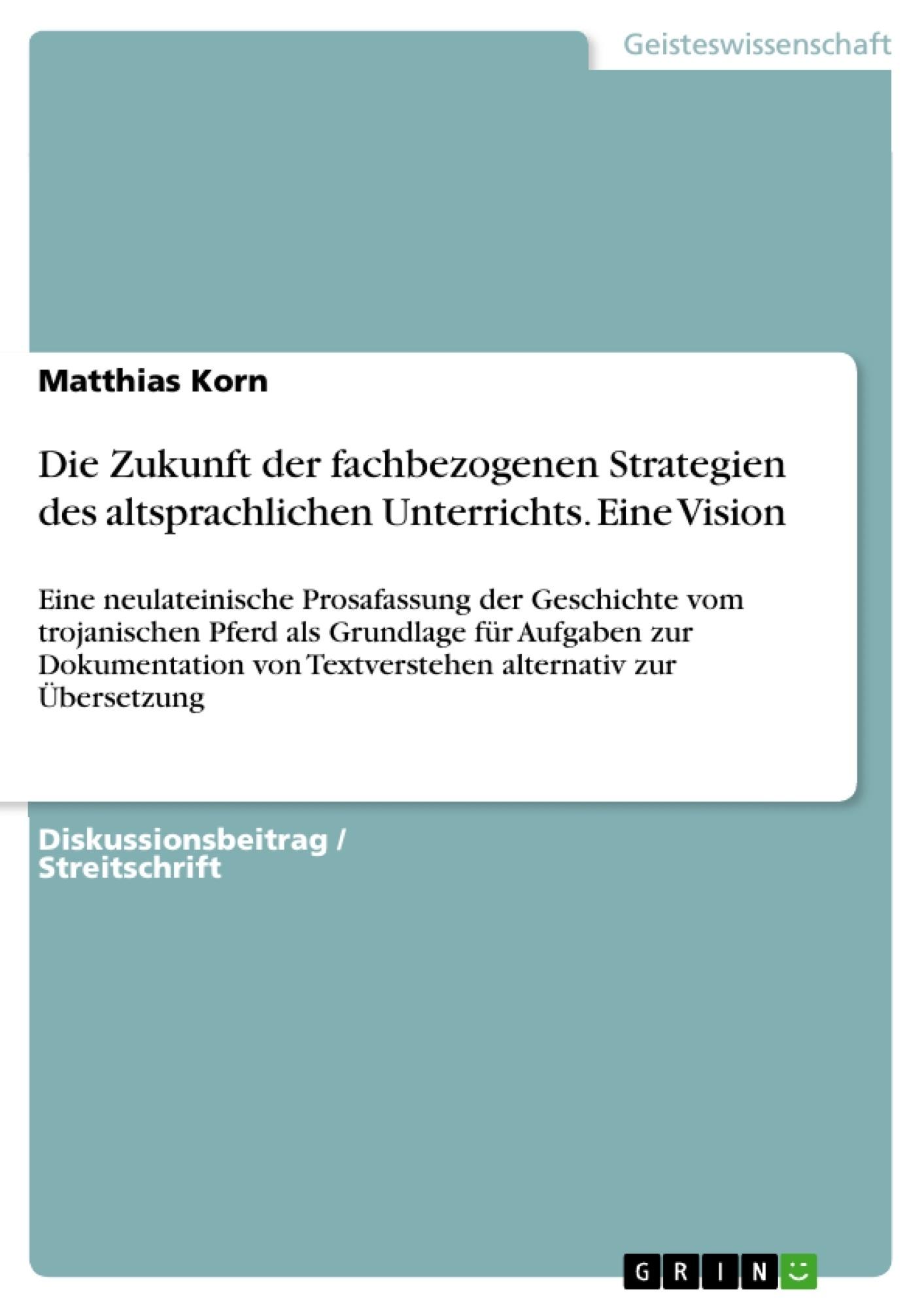 Titel: Die Zukunft der fachbezogenen Strategien des altsprachlichen Unterrichts. Eine Vision