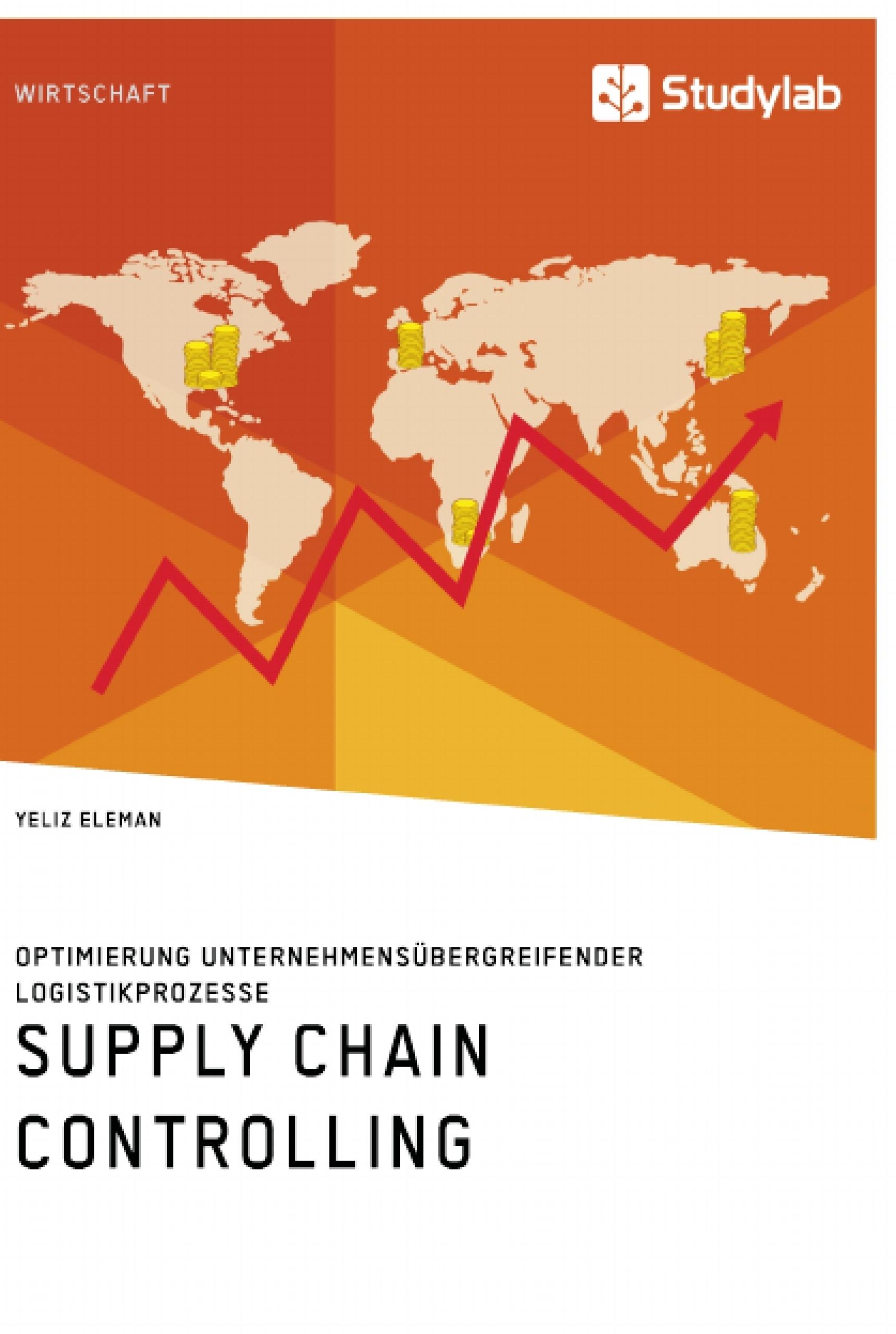 Titel: Supply Chain Controlling. Optimierung unternehmensübergreifender Logistikprozesse