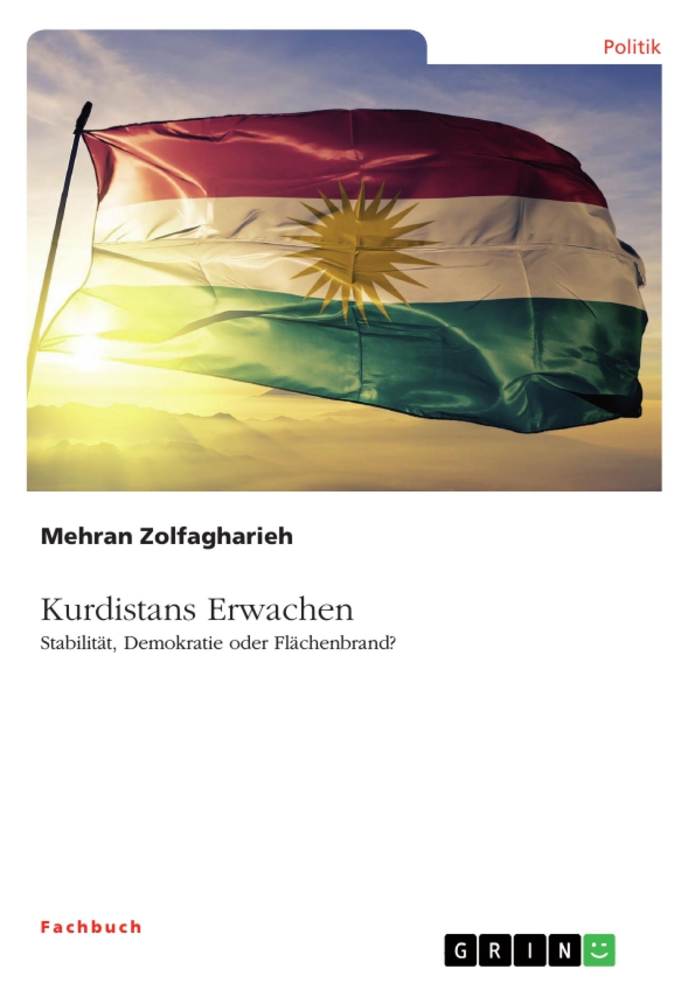Titel: Kurdistans Erwachen. Stabilität, Demokratie oder Flächenbrand?