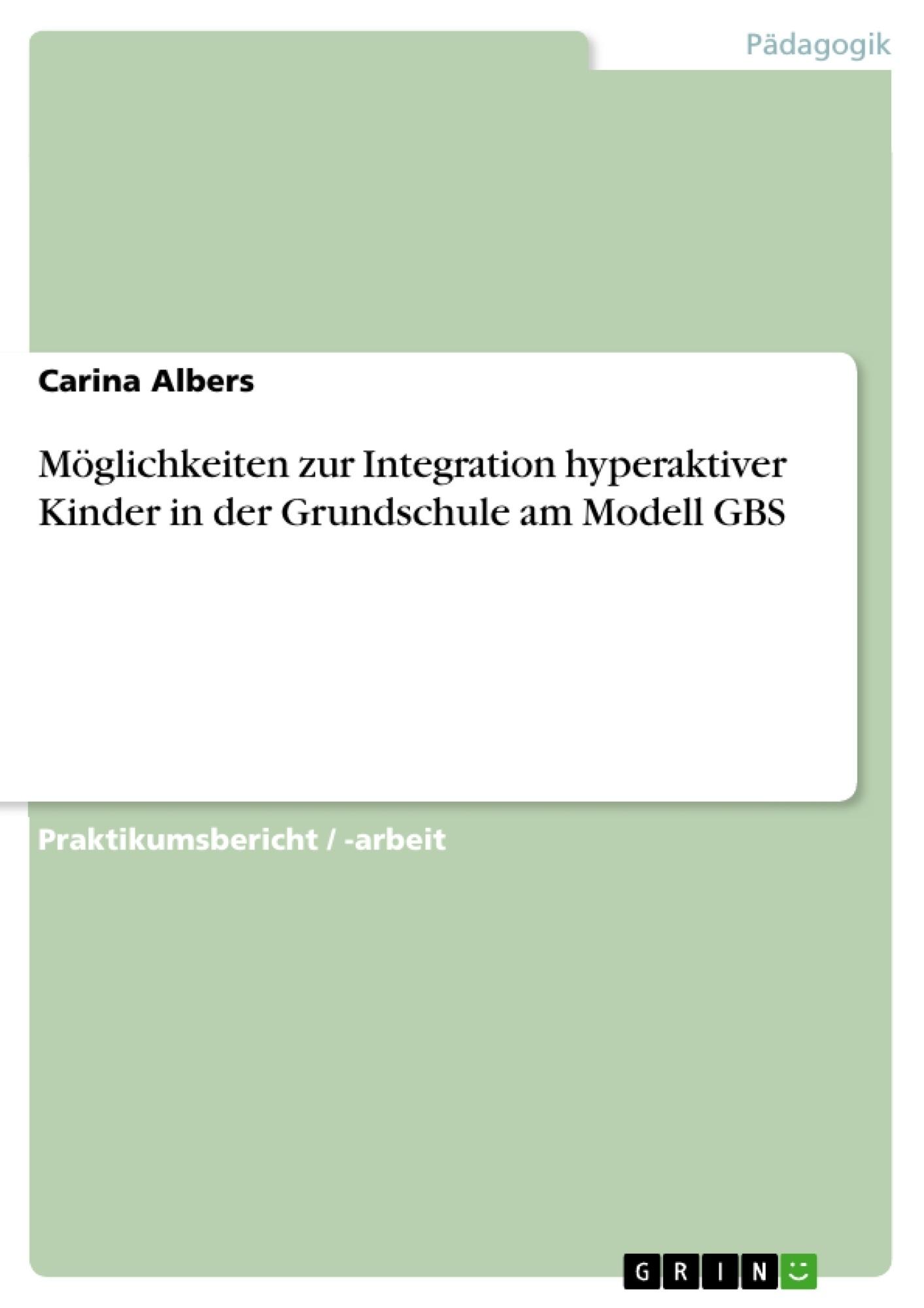 Titel: Möglichkeiten zur Integration hyperaktiver Kinder in der Grundschule am Modell GBS