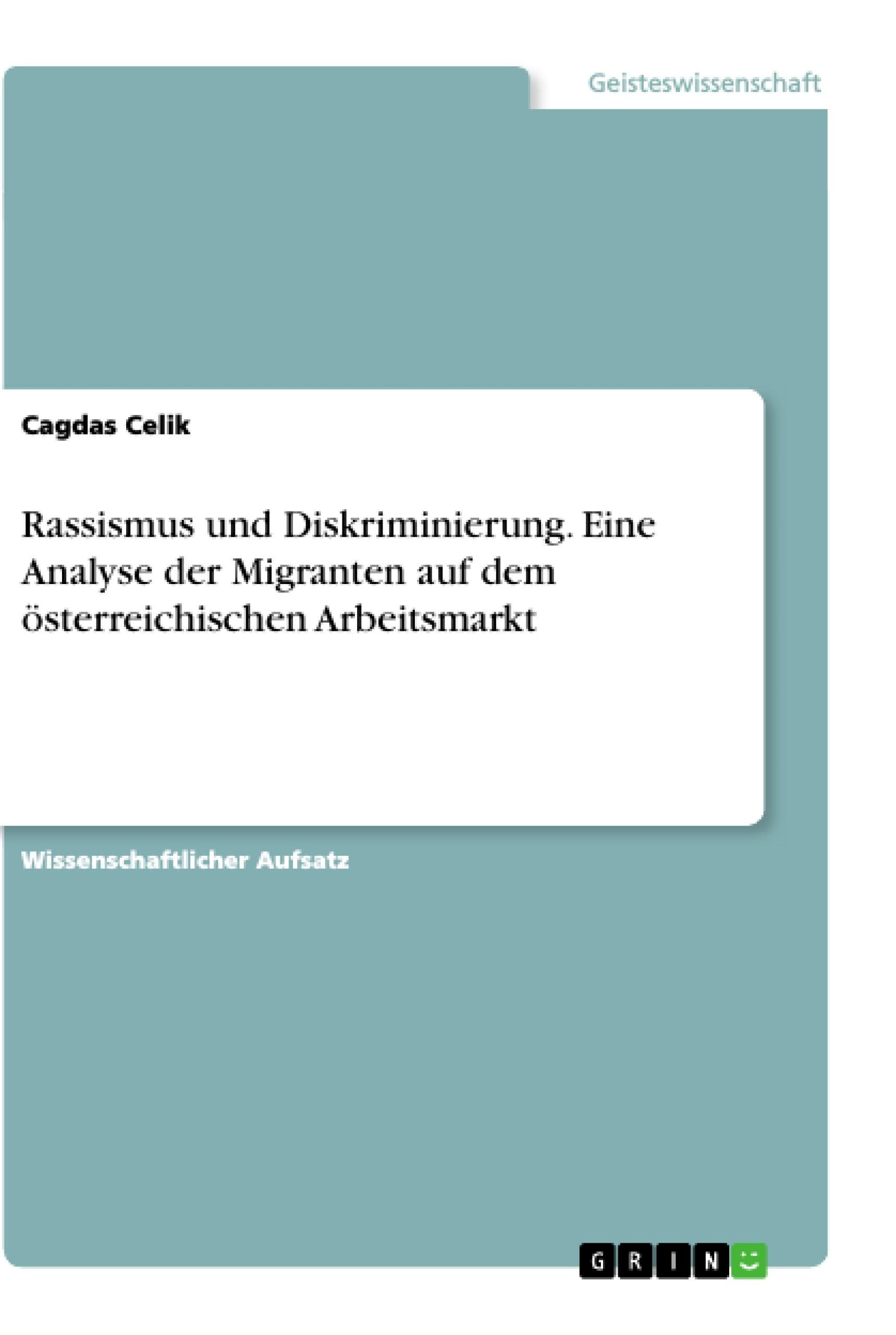 Titel: Rassismus und Diskriminierung. Eine Analyse der Migranten auf dem österreichischen Arbeitsmarkt