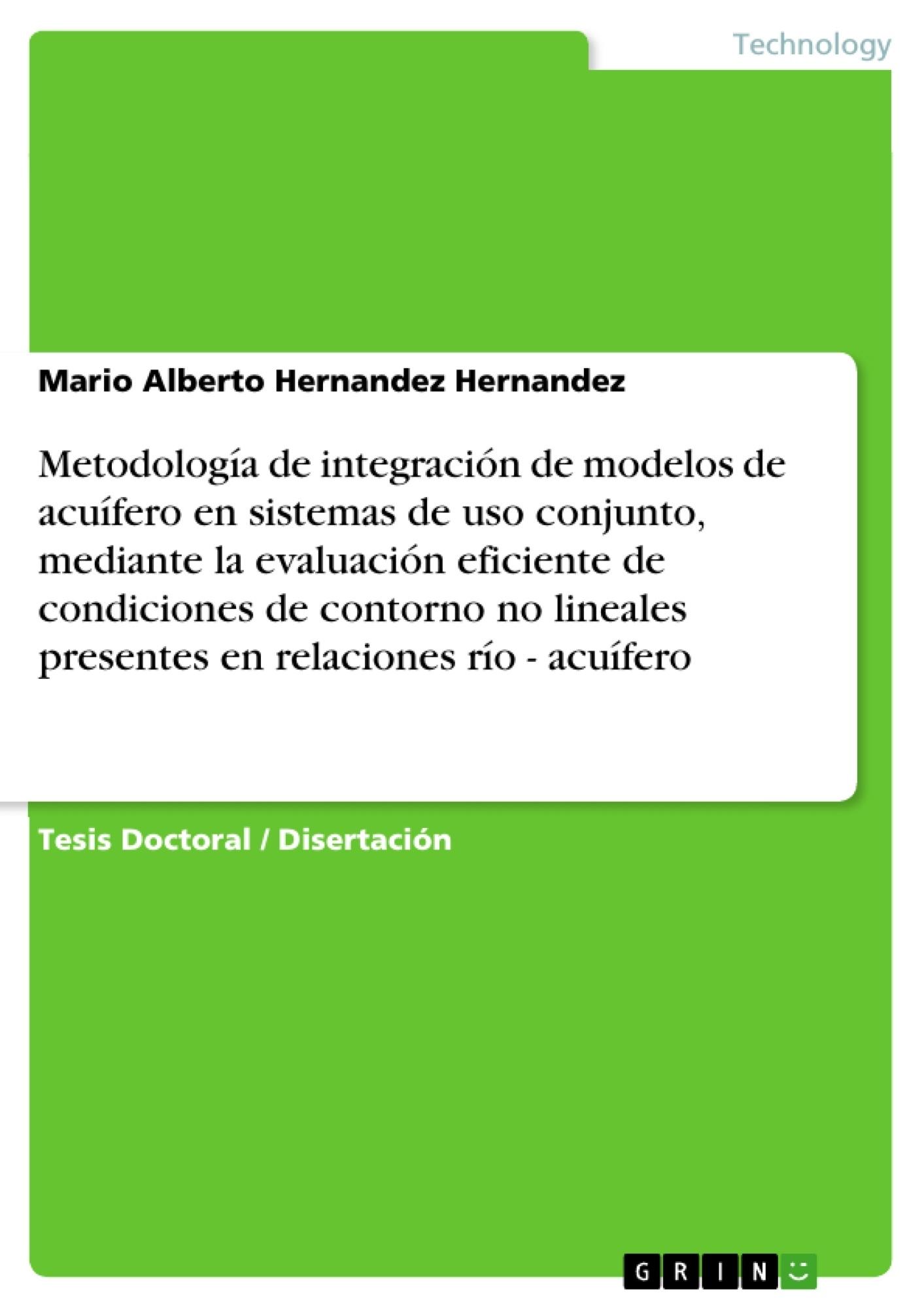 Título: Metodología de integración de modelos de acuífero en sistemas de uso conjunto, mediante la evaluación eficiente de condiciones de contorno no lineales presentes en relaciones río - acuífero