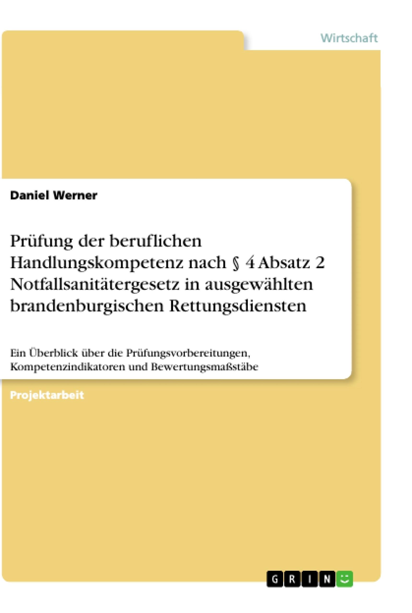 Titel: Prüfung der beruflichen Handlungskompetenz nach § 4 Absatz 2 Notfallsanitätergesetz in ausgewählten brandenburgischen Rettungsdiensten