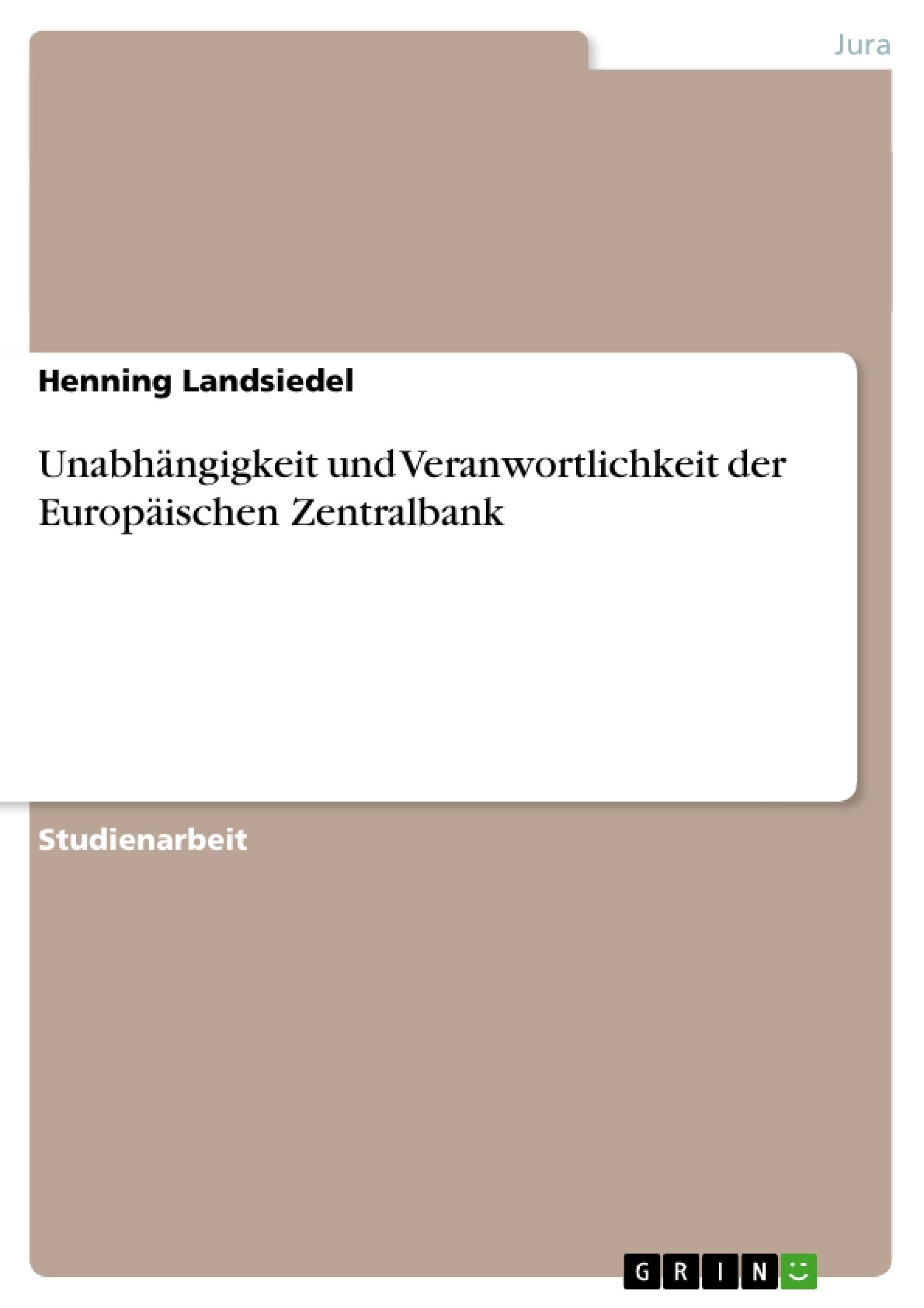 Titel: Unabhängigkeit und Veranwortlichkeit der Europäischen Zentralbank