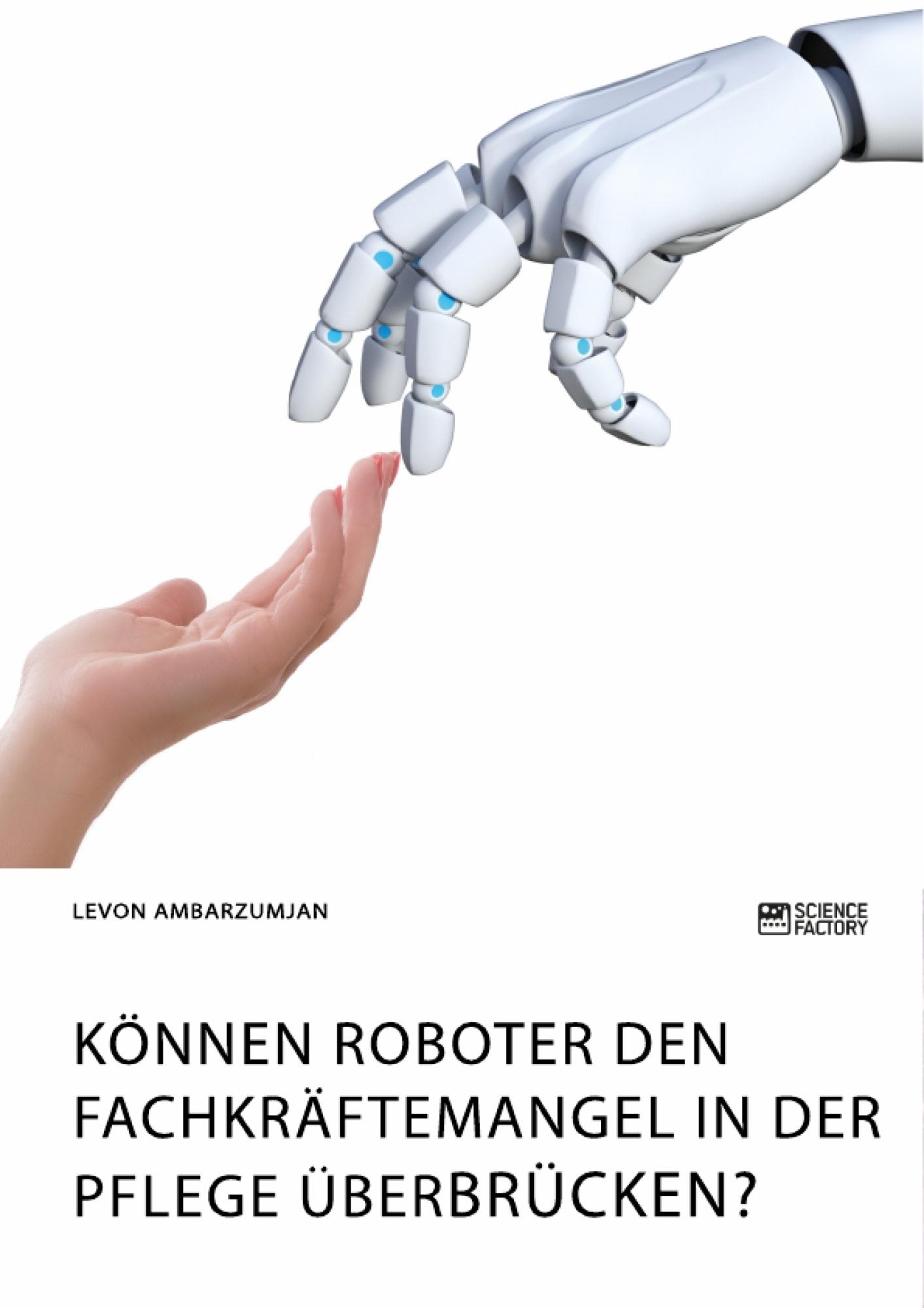 Titel: Können Roboter den Fachkräftemangel in der Pflege überbrücken?