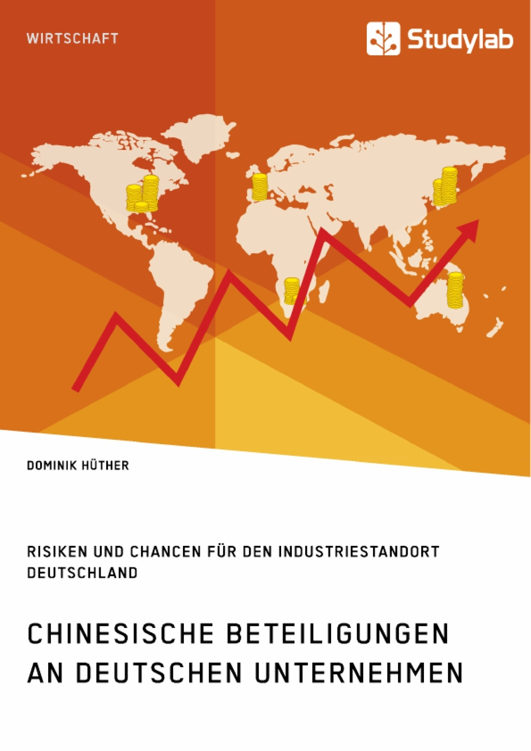 Titel: Chinesische Beteiligungen an deutschen Unternehmen. Risiken und Chancen für den Industriestandort Deutschland