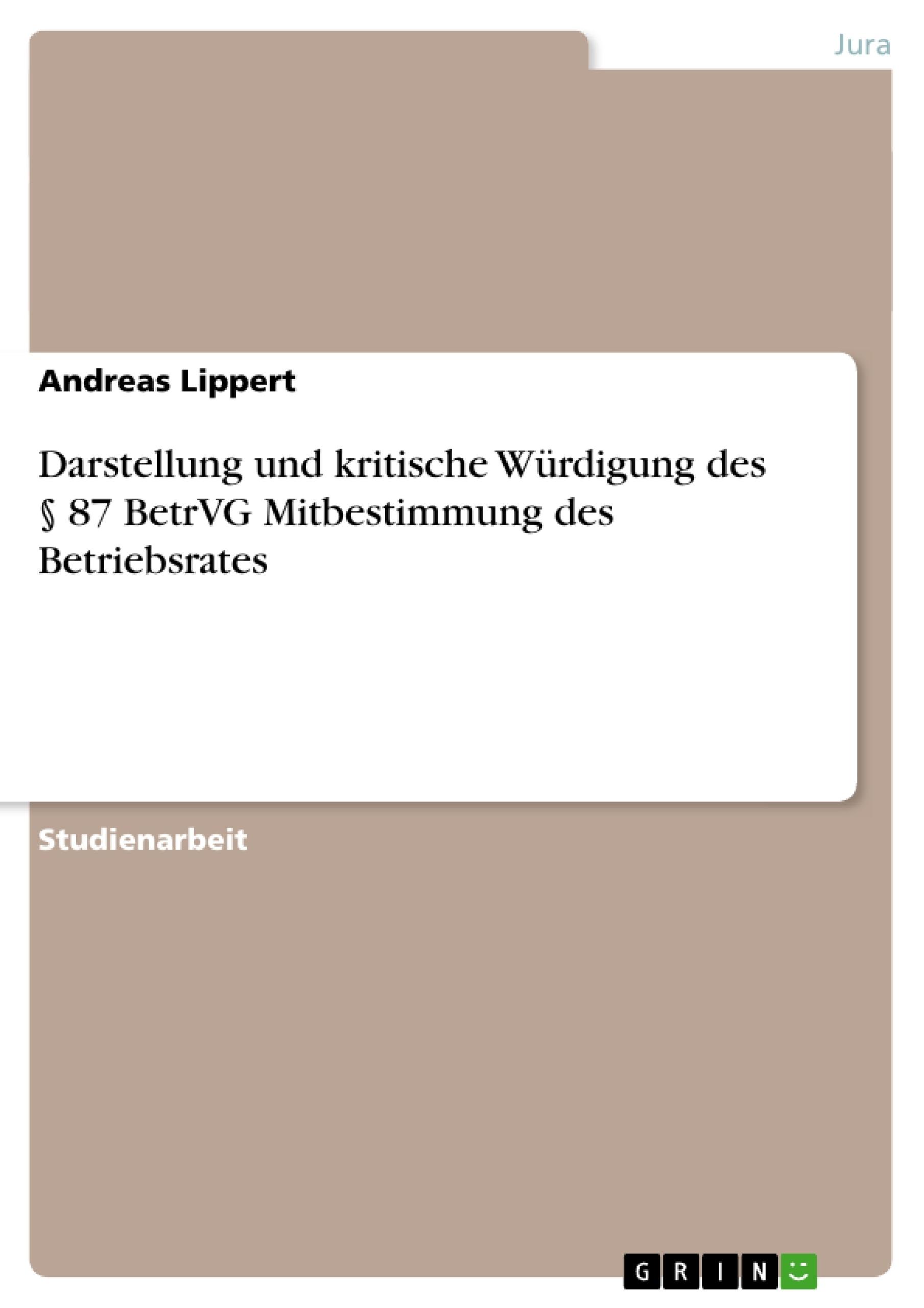 Titel: Darstellung und kritische Würdigung des § 87 BetrVG Mitbestimmung des Betriebsrates