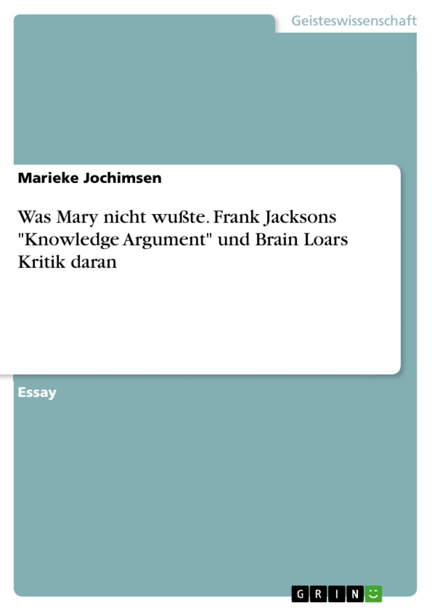 """Titel: Was Mary nicht wußte. Frank Jacksons """"Knowledge Argument"""" und Brain Loars Kritik daran"""