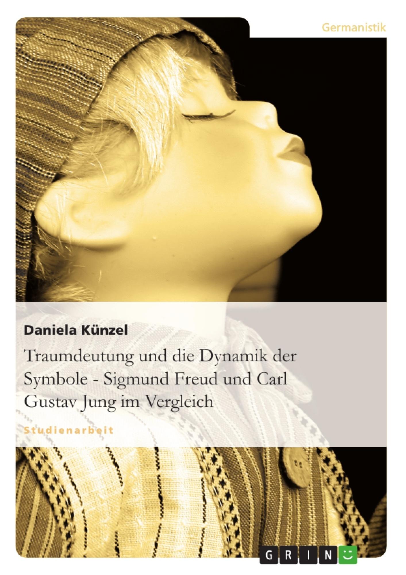 Titel: Traumdeutung und die Dynamik der Symbole - Sigmund Freud und Carl Gustav Jung im Vergleich
