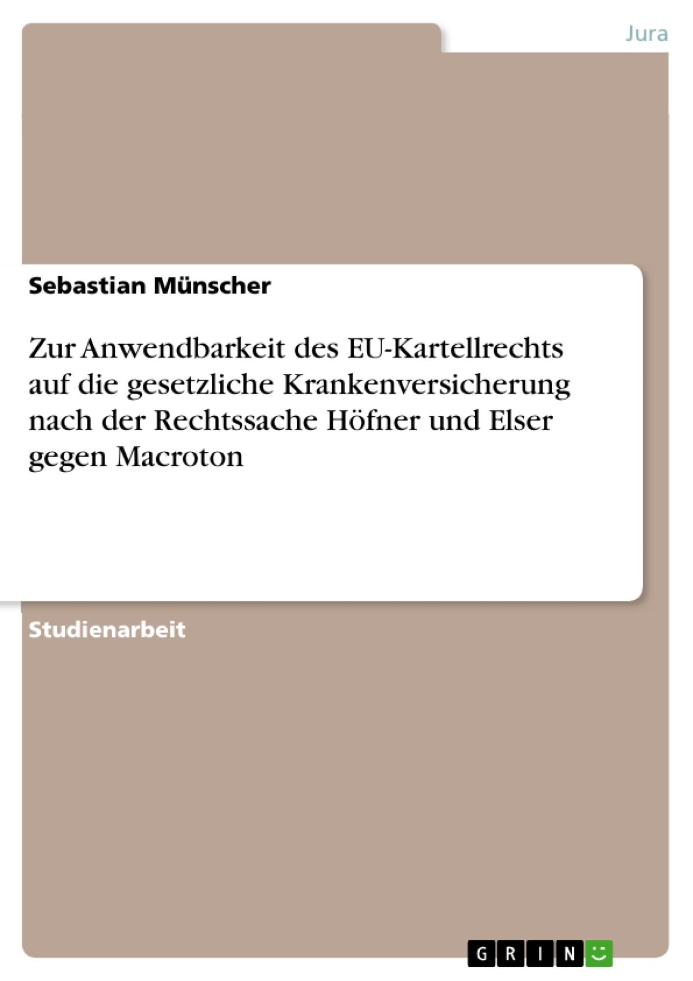 Titel: Zur Anwendbarkeit des EU-Kartellrechts auf die gesetzliche Krankenversicherung nach der Rechtssache Höfner und Elser gegen Macroton