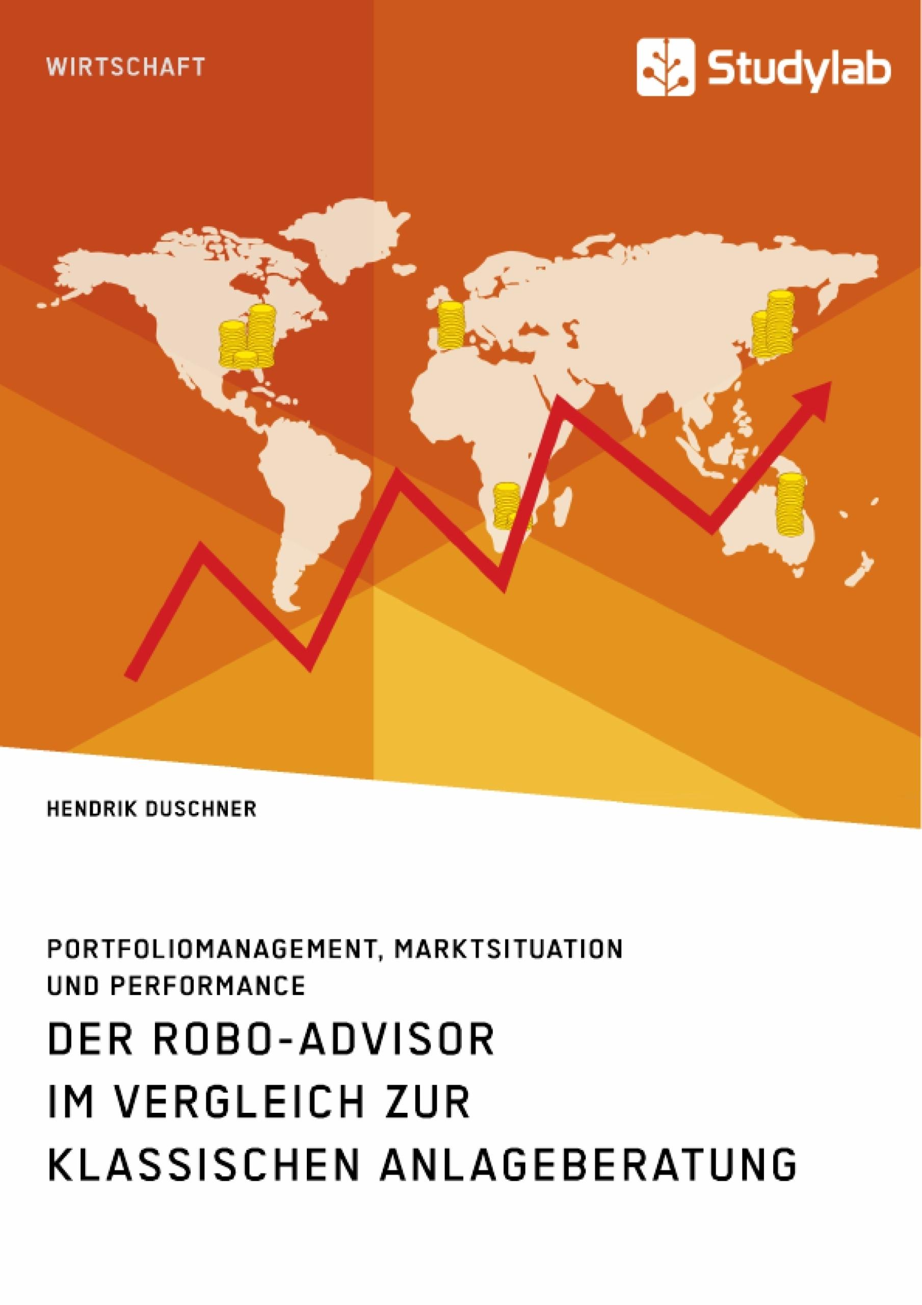 Titel: Der Robo-Advisor im Vergleich zur klassischen Anlageberatung. Portfoliomanagement, Marktsituation und Performance