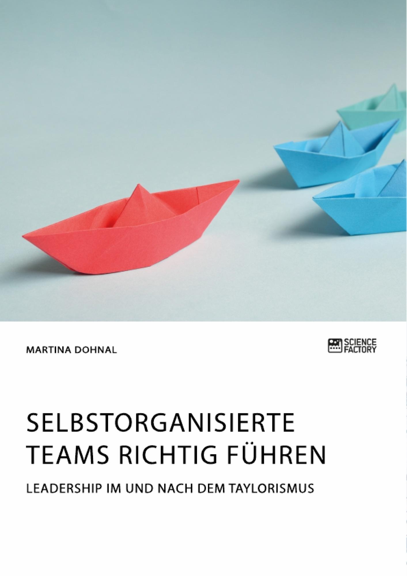 Titel: Selbstorganisierte Teams richtig führen. Leadership im und nach dem Taylorismus