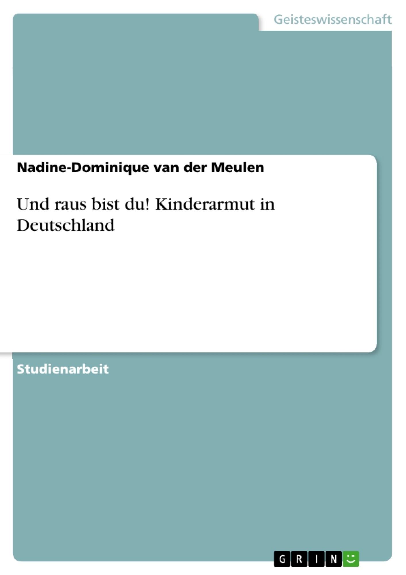 Titel: Und raus bist du! Kinderarmut in Deutschland