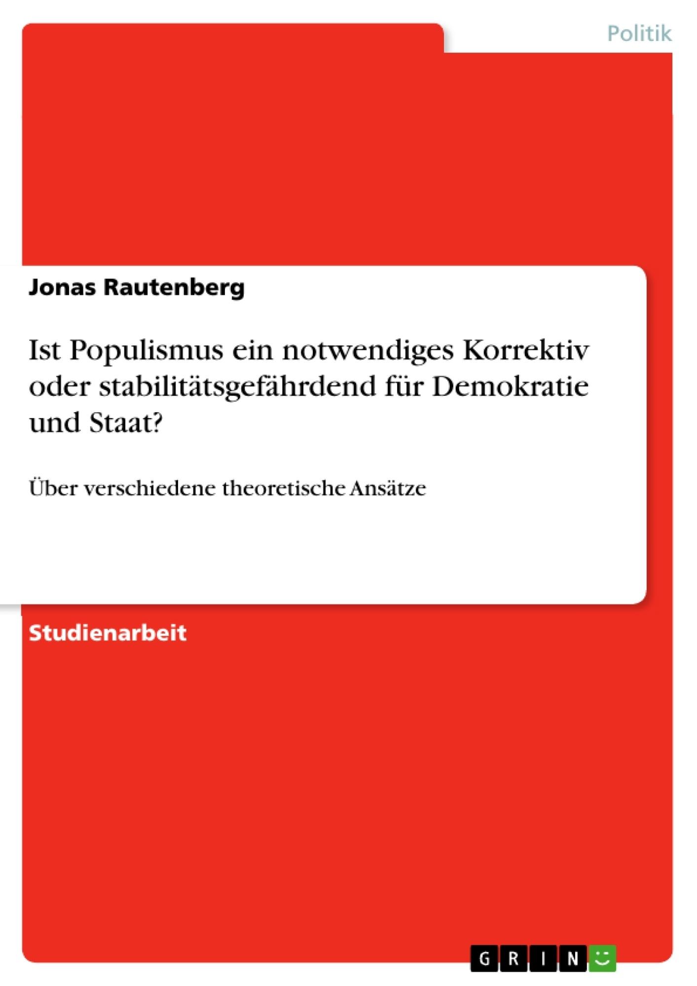 Titel: Ist Populismus ein notwendiges Korrektiv oder stabilitätsgefährdend für Demokratie und Staat?