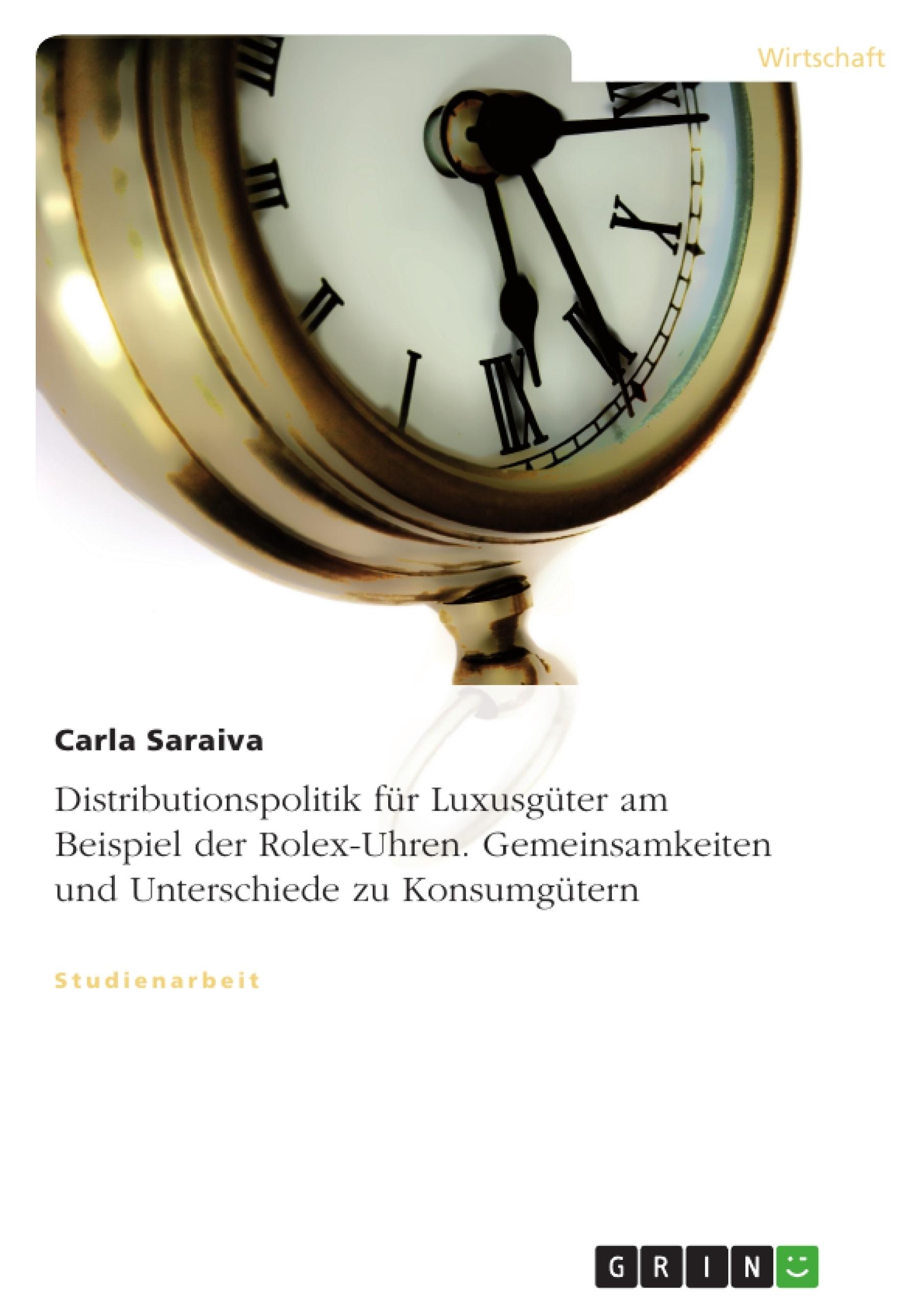 Titel: Distributionspolitik für Luxusgüter am Beispiel der Rolex-Uhren. Gemeinsamkeiten und Unterschiede zu Konsumgütern