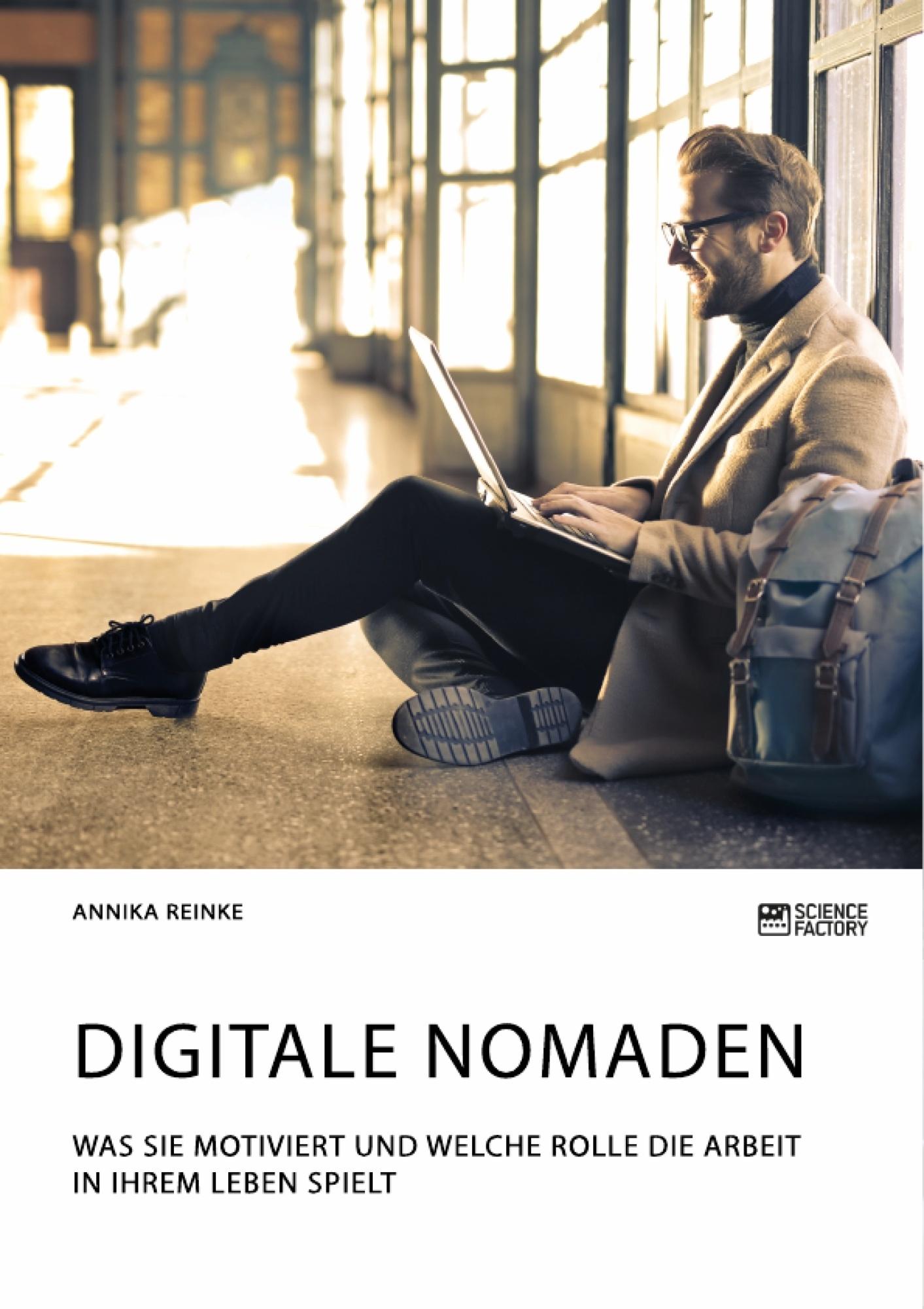 Titel: Digitale Nomaden. Was sie motiviert und welche Rolle die Arbeit in ihrem Leben spielt