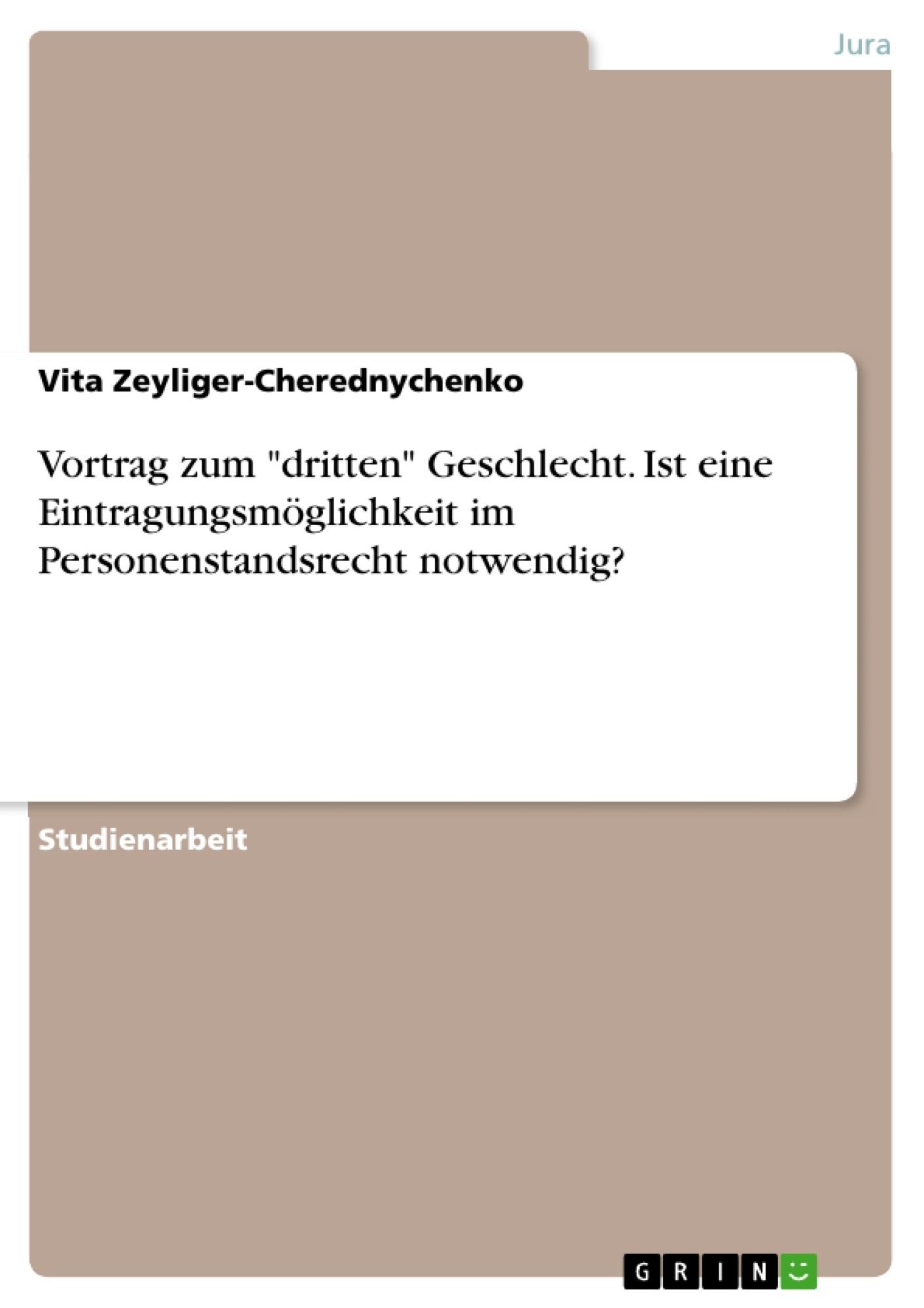 """Titel: Vortrag zum """"dritten"""" Geschlecht. Ist eine Eintragungsmöglichkeit im Personenstandsrecht notwendig?"""