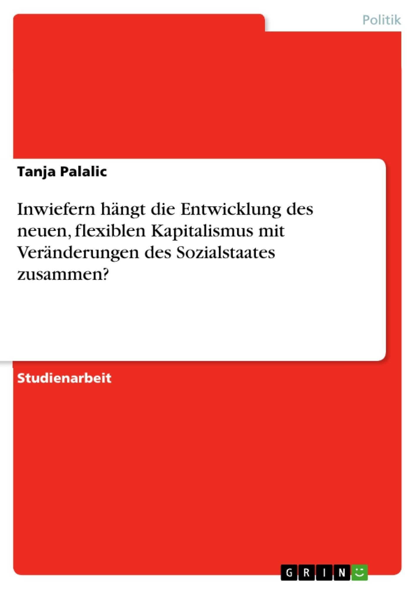 Titel: Inwiefern hängt die Entwicklung des neuen, flexiblen Kapitalismus mit Veränderungen des Sozialstaates zusammen?