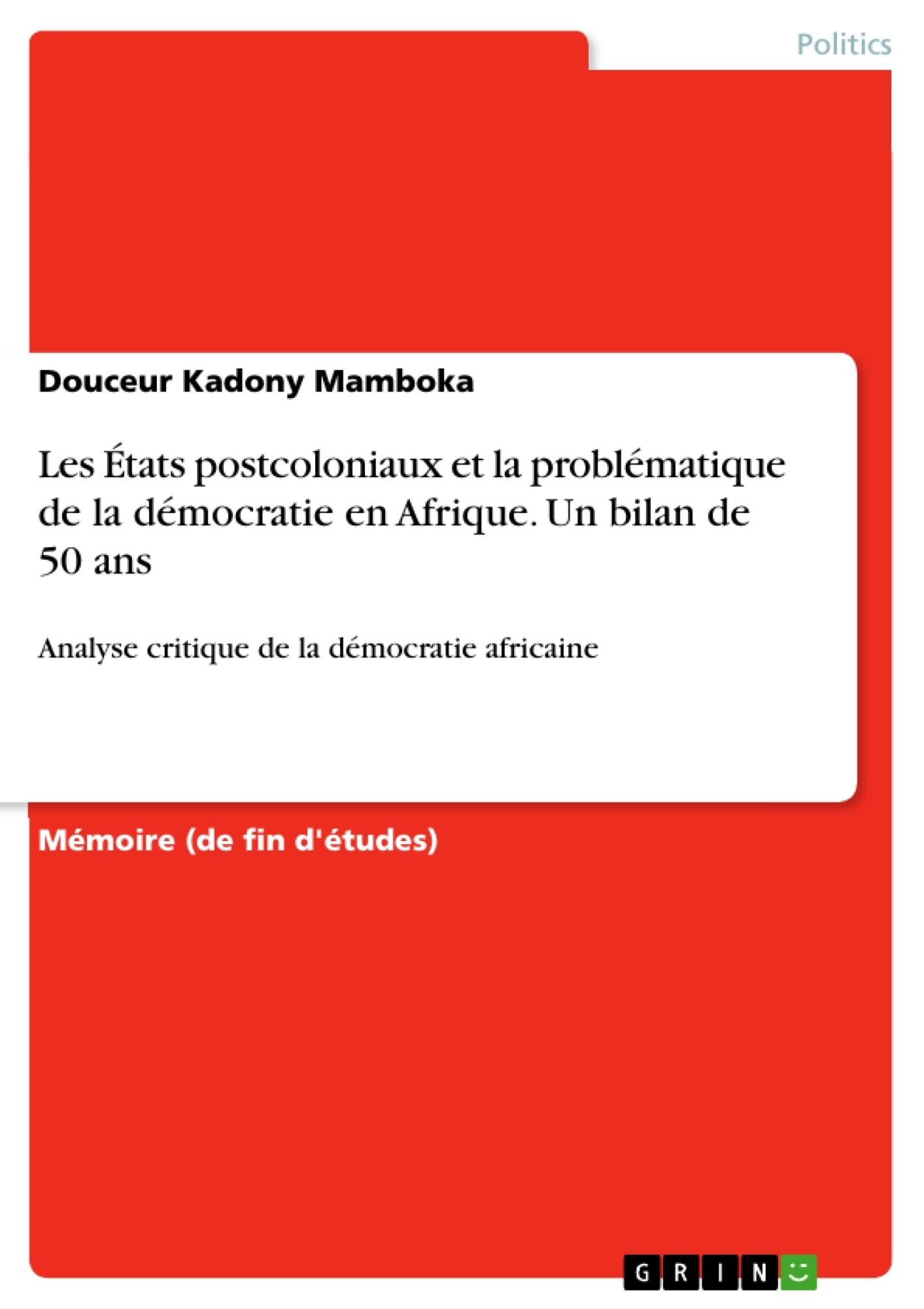 Titre: Les États postcoloniaux et la problématique de la démocratie en Afrique. Un bilan de 50 ans