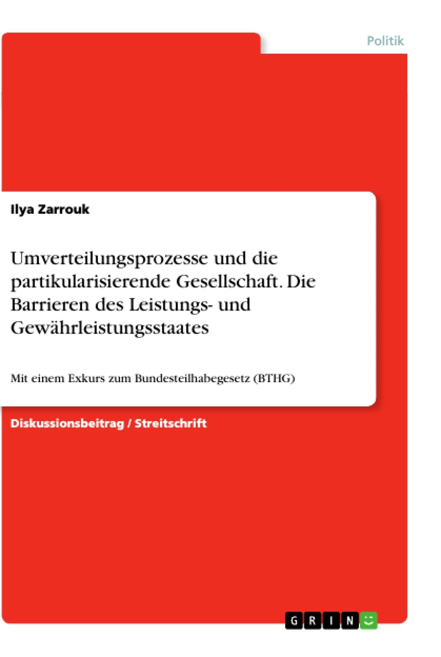 Titel: Umverteilungsprozesse und die partikularisierende Gesellschaft. Die Barrieren des Leistungs- und Gewährleistungsstaates