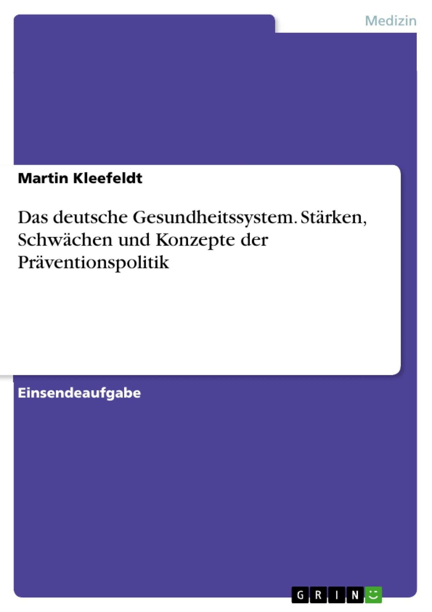 Titel: Das deutsche Gesundheitssystem. Stärken, Schwächen und Konzepte der Präventionspolitik