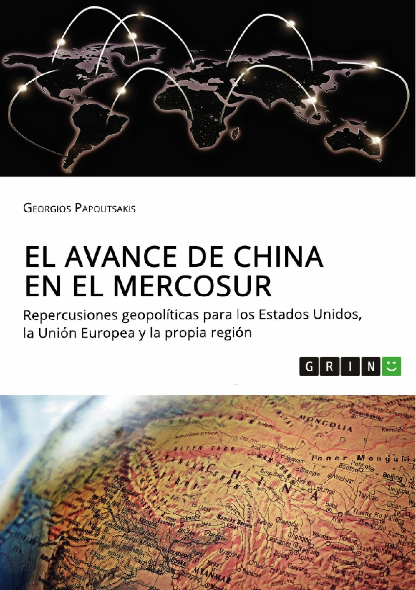 Título: El avance de China en el MERCOSUR. Repercusiones geopolíticas para los Estados Unidos, la Unión Europea y la propia región