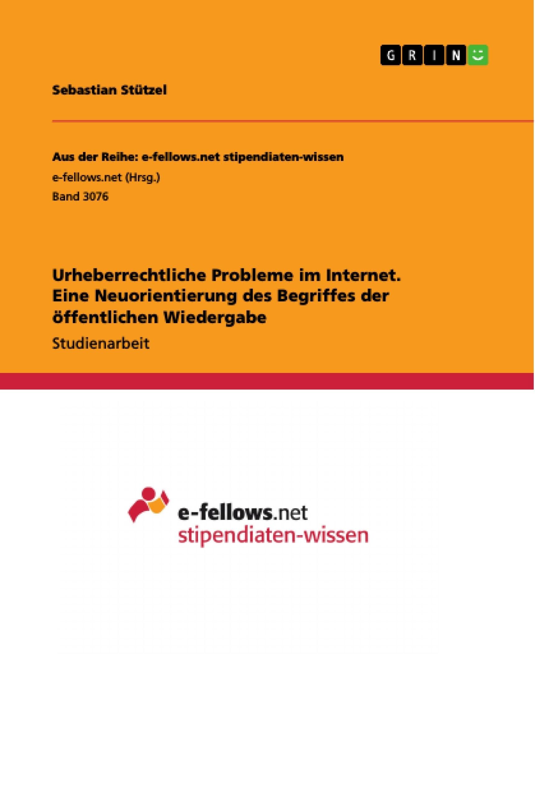 Titel: Urheberrechtliche Probleme im Internet. Eine Neuorientierung des Begriffes der öffentlichen Wiedergabe