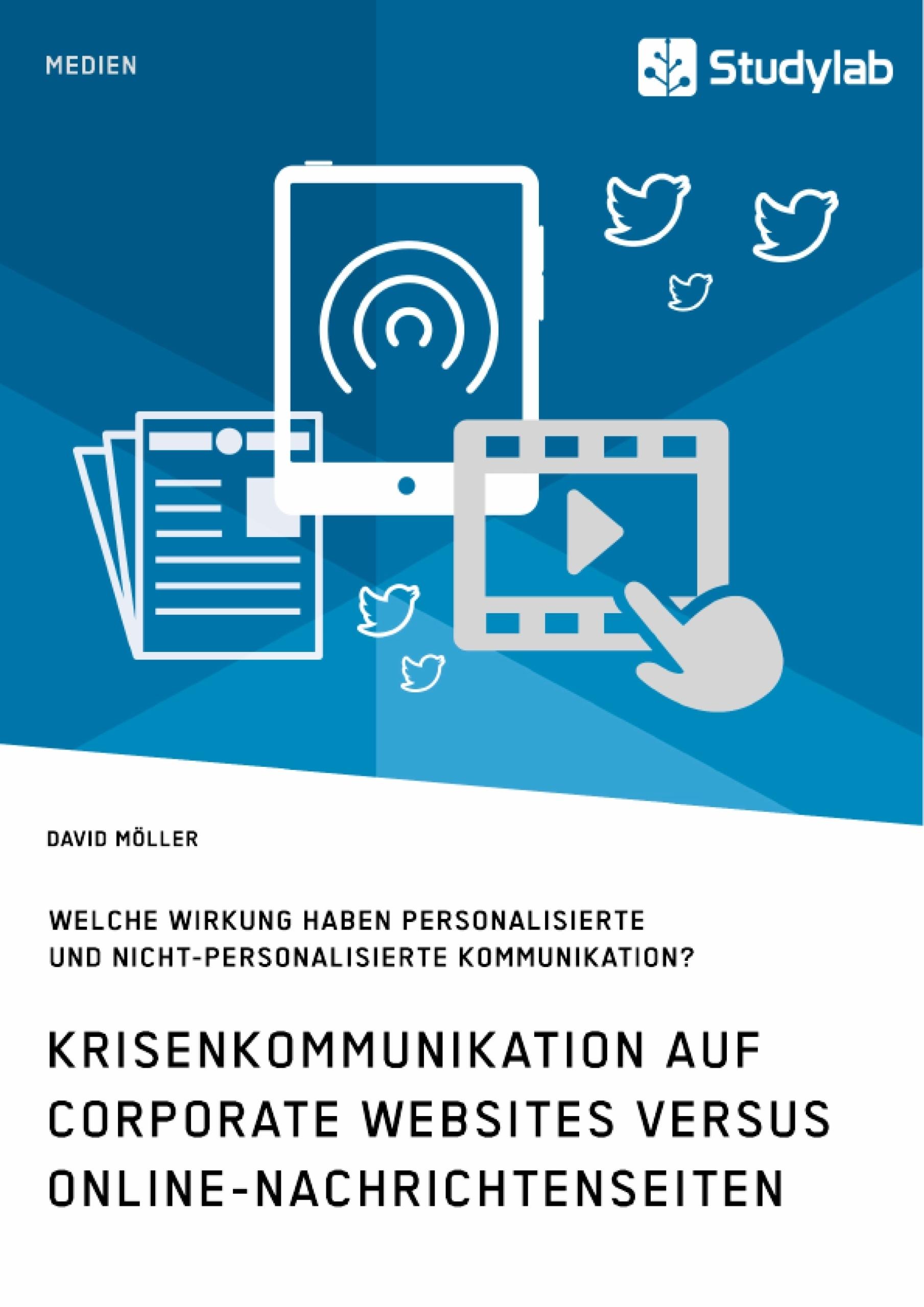 Titel: Krisenkommunikation auf Corporate Websites versus Online-Nachrichtenseiten. Welche Wirkung haben personalisierte und nicht-personalisierte Kommunikation?