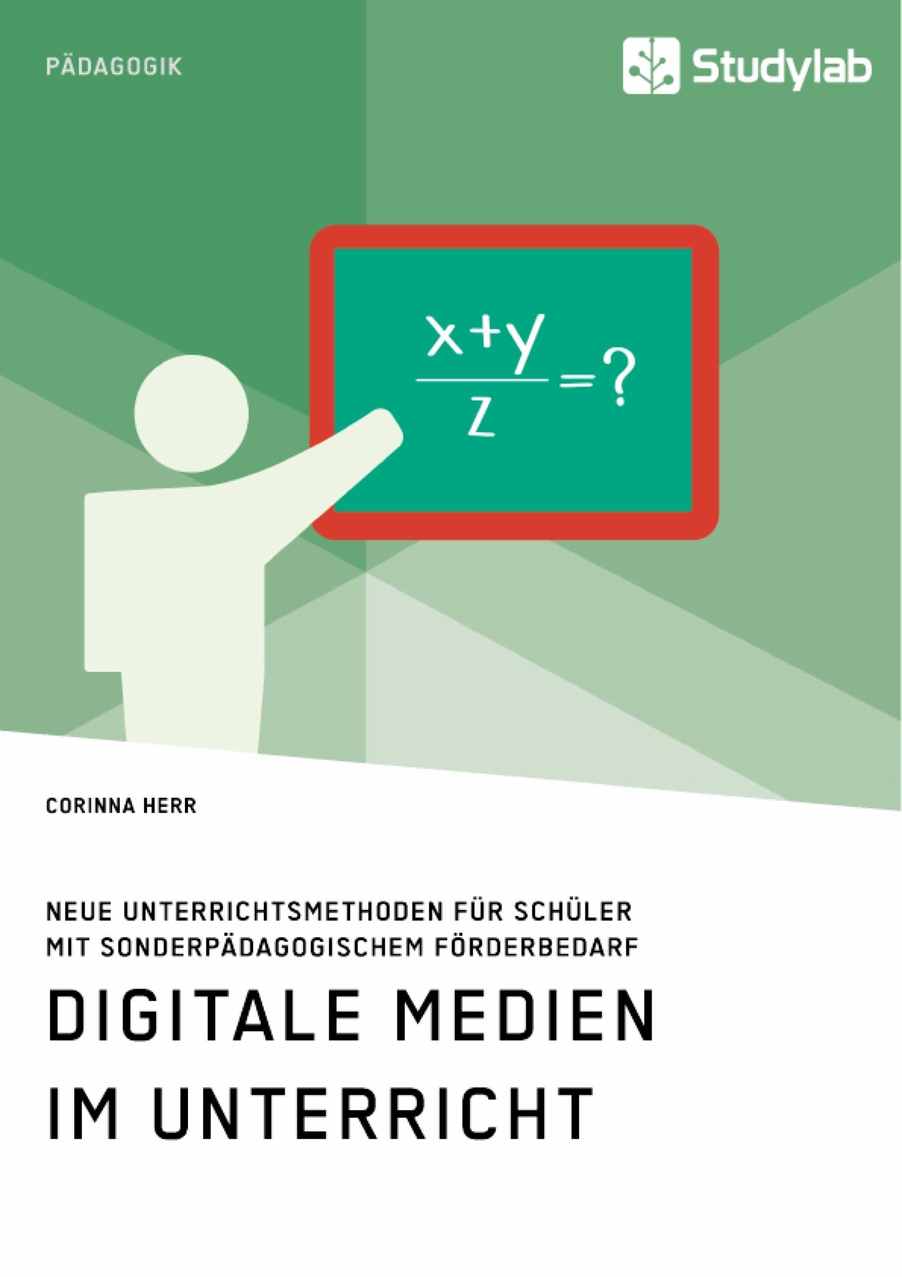 Titel: Digitale Medien im Unterricht. Neue Unterrichtsmethoden für Schüler mit sonderpädagogischem Förderbedarf