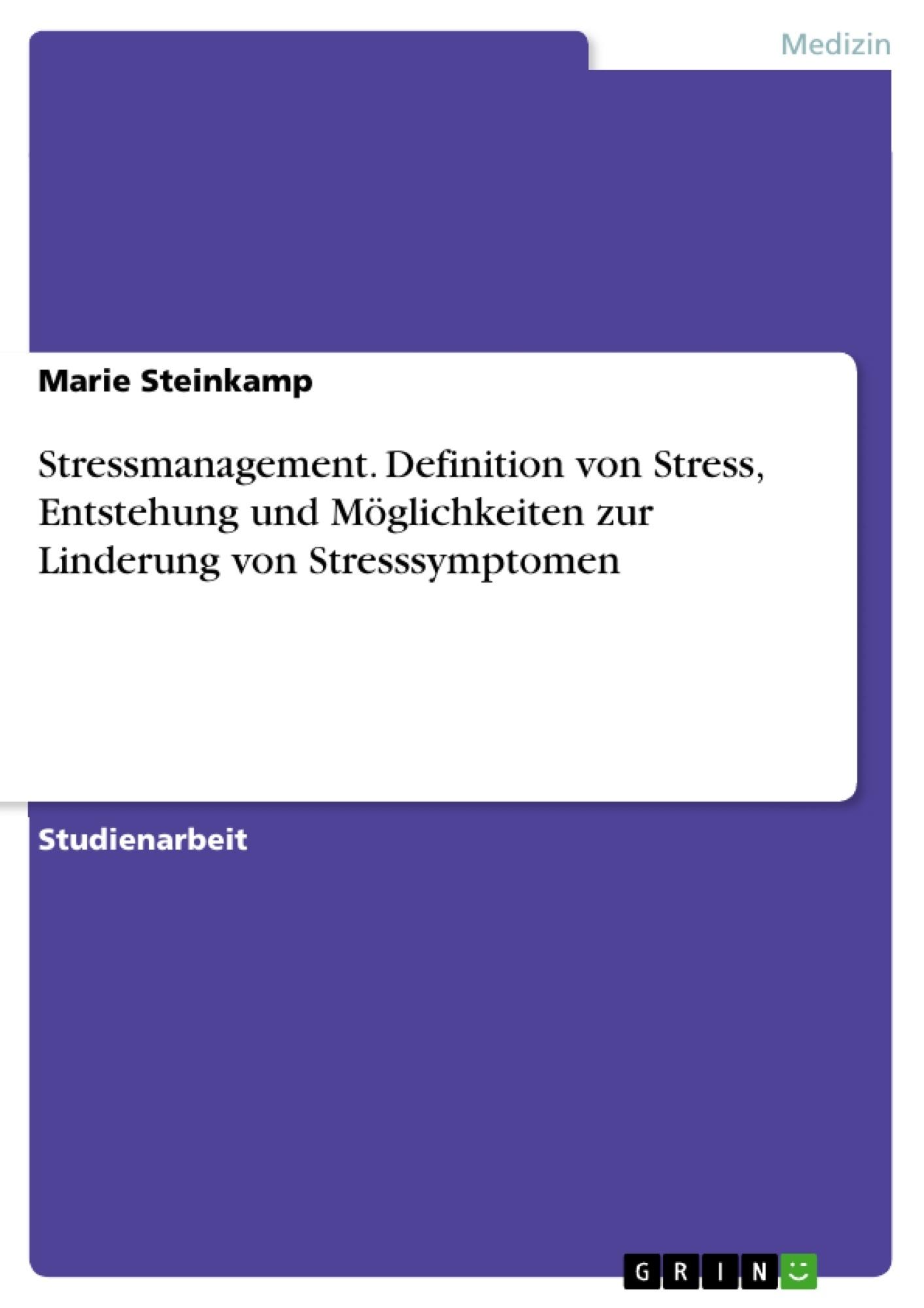 Titel: Stressmanagement. Definition von Stress, Entstehung und Möglichkeiten zur Linderung von Stresssymptomen