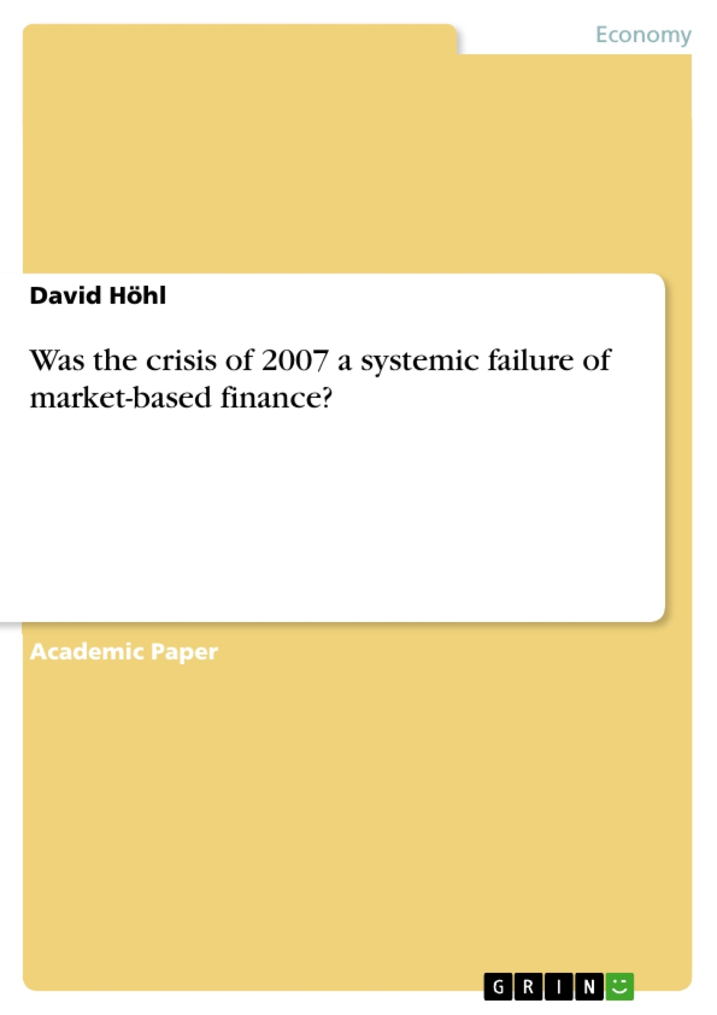 Title: Was the crisis of 2007 a systemic failure of market-based finance?
